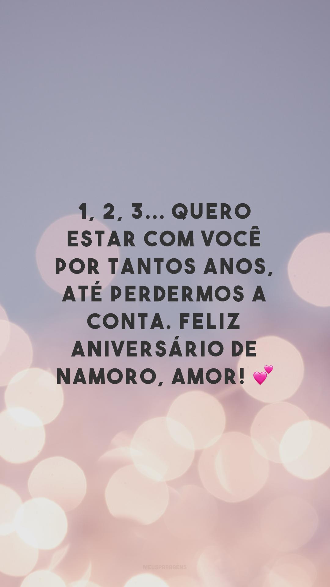 1, 2, 3... Quero estar com você por tantos anos, até perdermos a conta. Feliz aniversário de namoro, amor! 💕