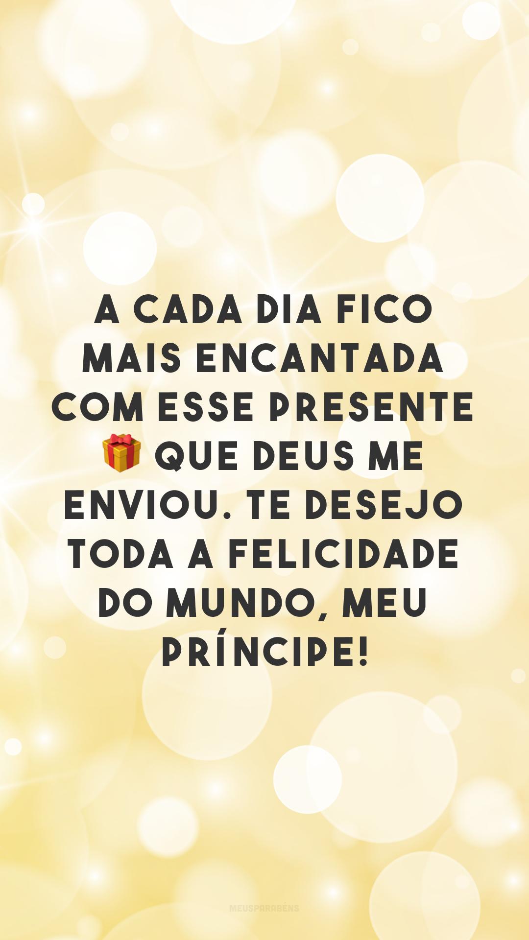 A cada dia fico mais encantada com esse presente 🎁 que Deus me enviou. Te desejo toda a felicidade do mundo, meu príncipe!