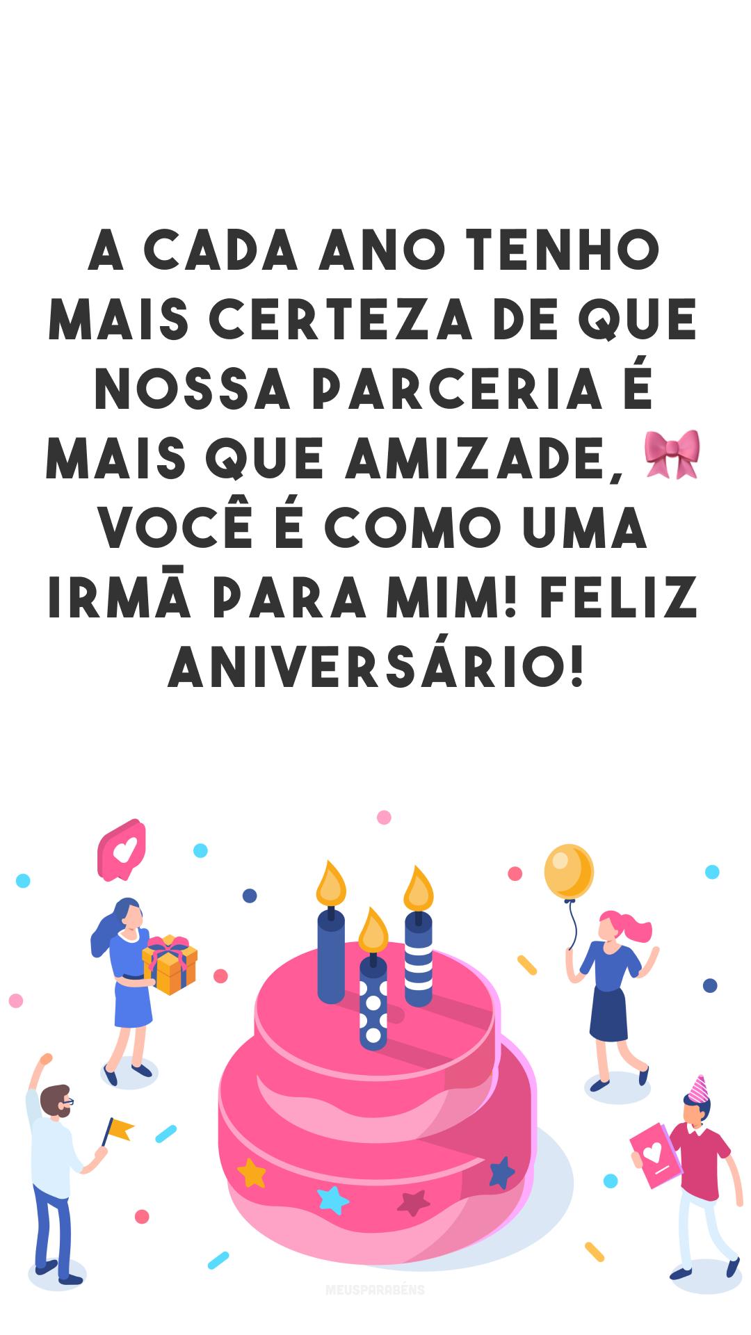 A cada ano tenho mais certeza de que nossa parceria é mais que amizade, 🎀 você é como uma irmã para mim! Feliz aniversário!