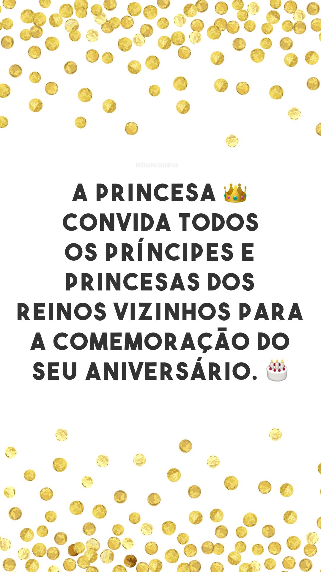 A princesa 👑 convida todos os príncipes e princesas dos reinos vizinhos para a comemoração do seu aniversário. 🎂