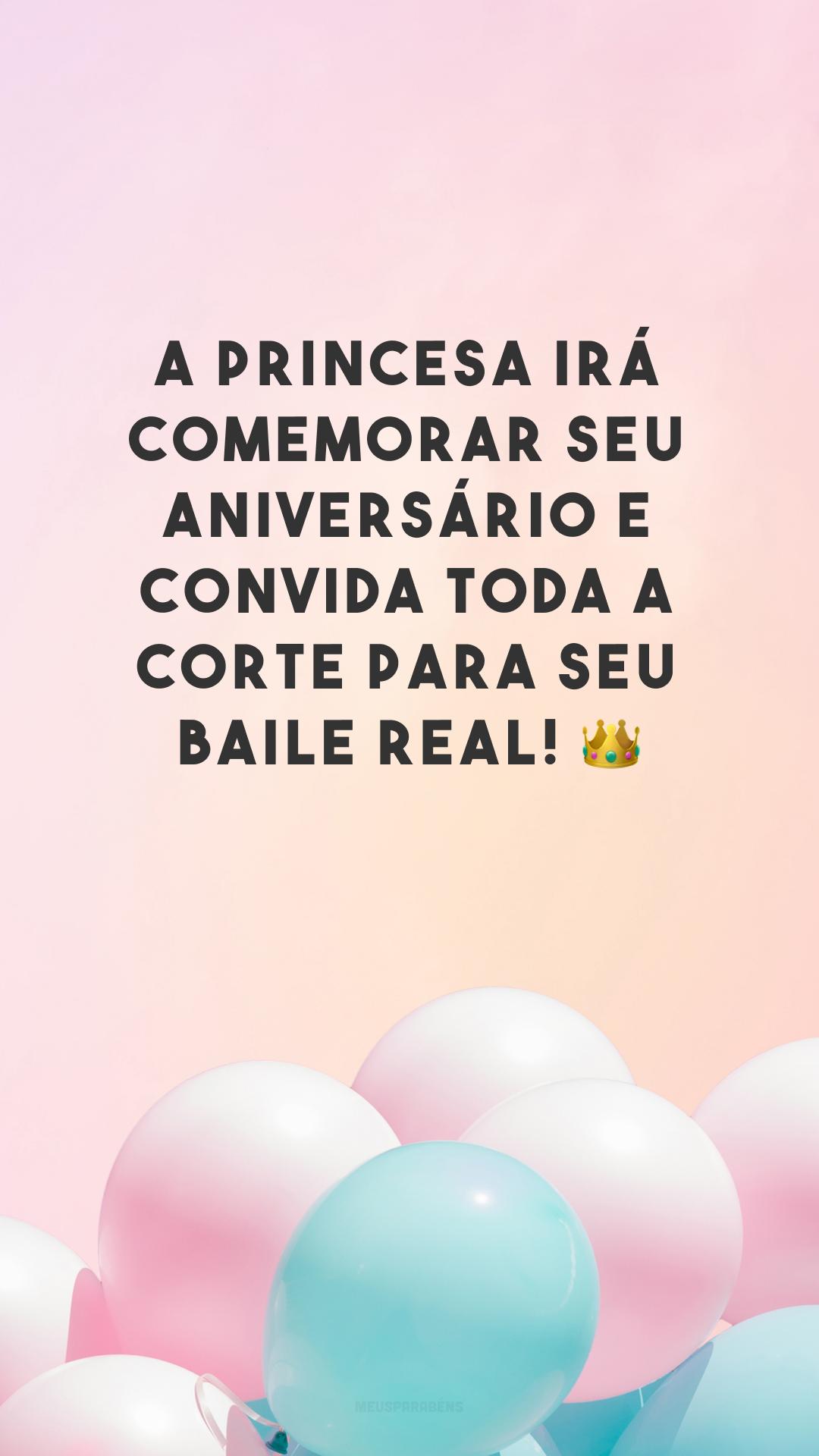 A princesa irá comemorar seu aniversário e convida toda a corte para seu baile real! 👑