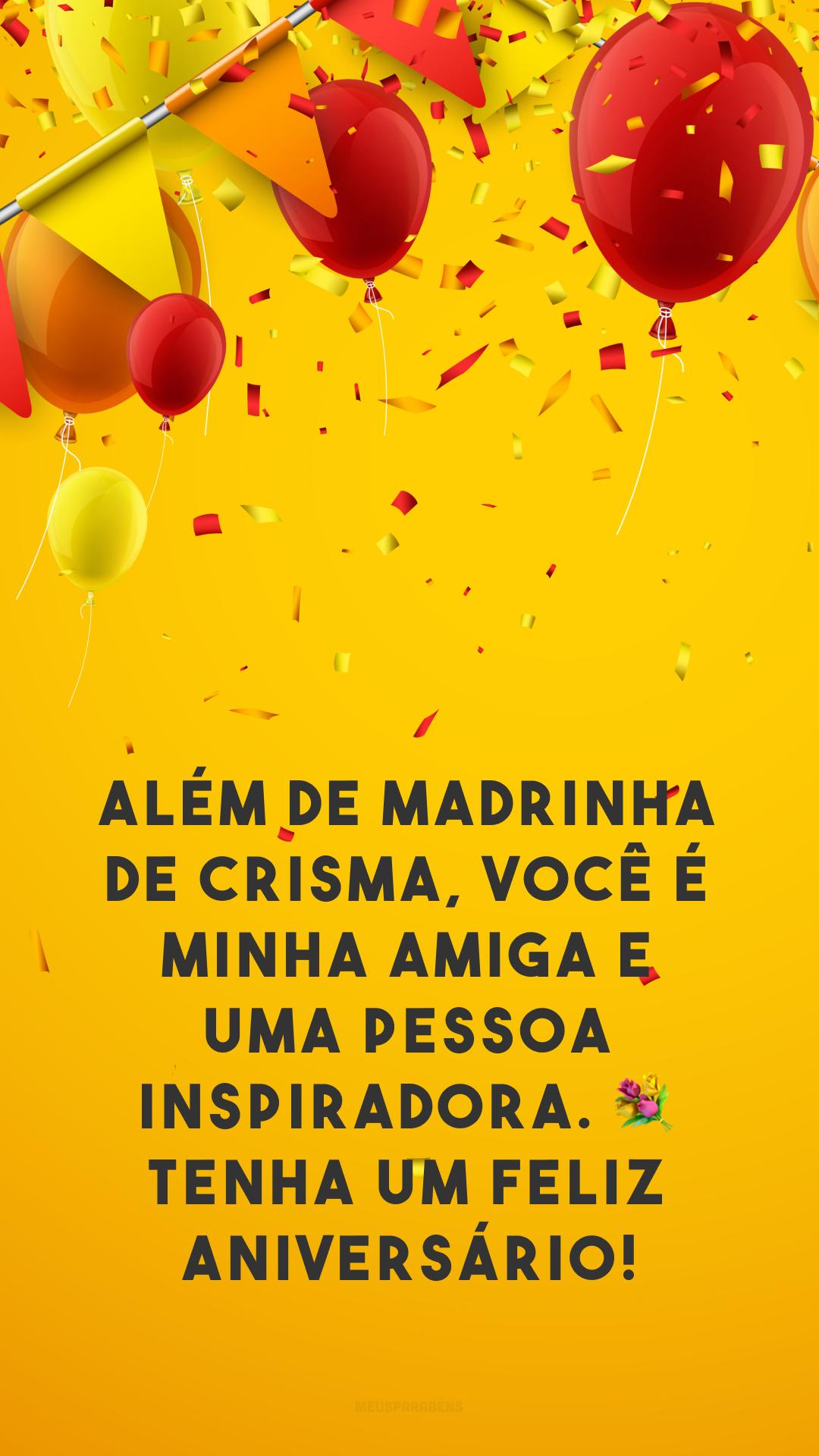 Além de madrinha de crisma, você é minha amiga e uma pessoa inspiradora. 💐 Tenha um feliz aniversário!