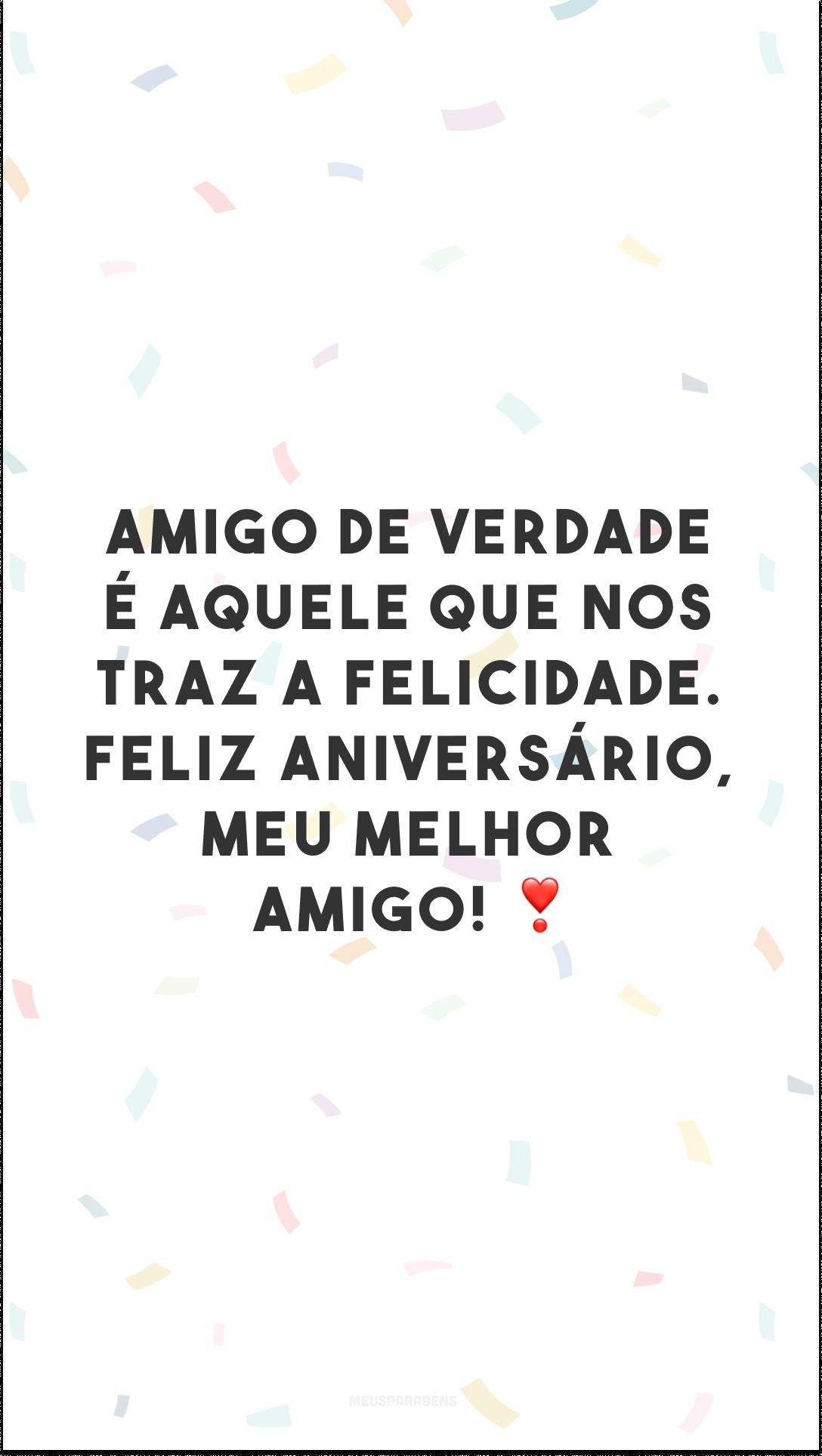 Amigo de verdade é aquele que nos traz a felicidade. Feliz aniversário, meu melhor amigo! ❣