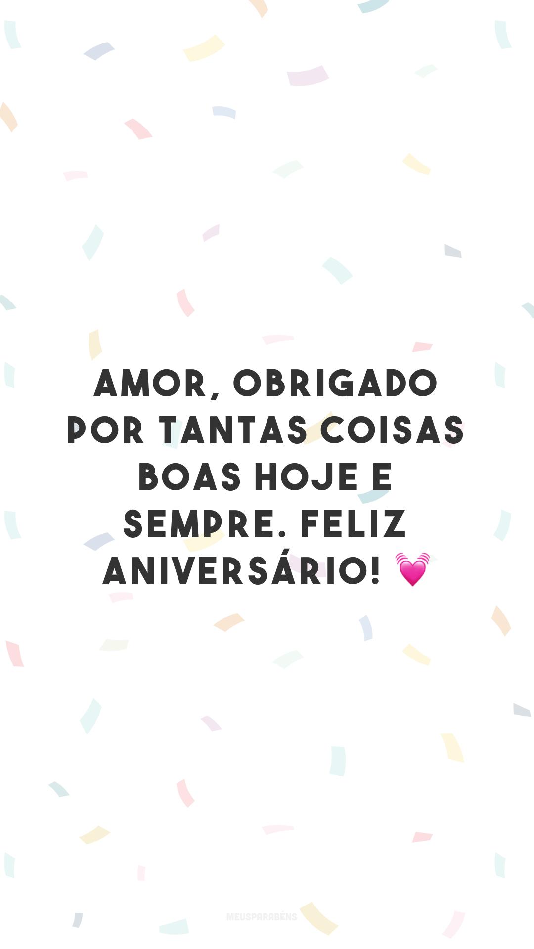 Amor, obrigado por tantas coisas boas hoje e sempre. Feliz aniversário! 💓