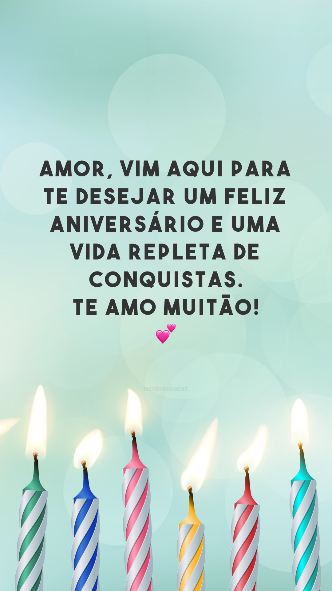Amor, vim aqui para te desejar um feliz aniversário e uma vida repleta de conquistas. Te amo muitão! 💕