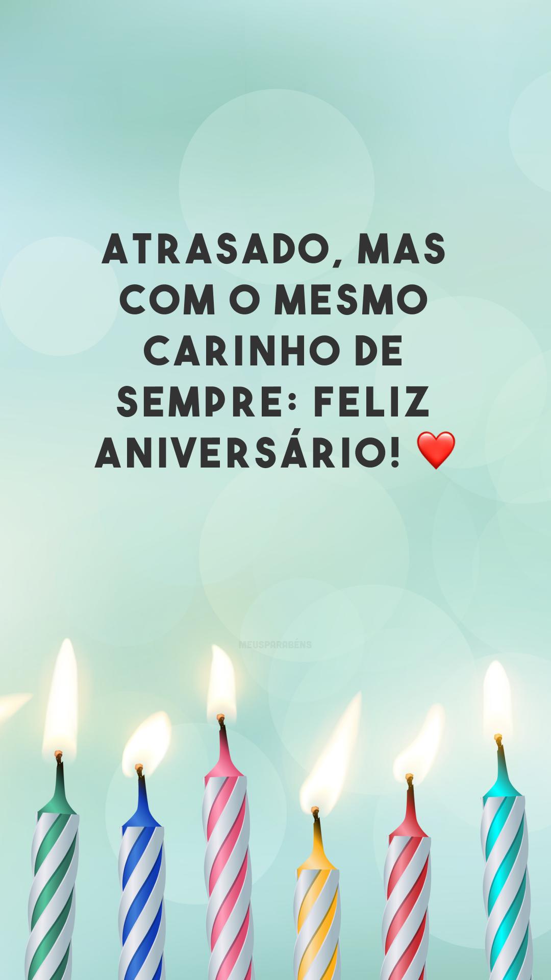 Atrasado, mas com o mesmo carinho de sempre: feliz aniversário! ❤