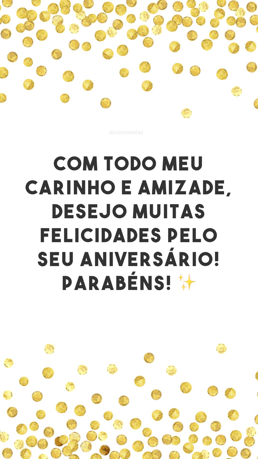 Com todo meu carinho e amizade, desejo muitas felicidades pelo seu aniversário! Parabéns! ✨