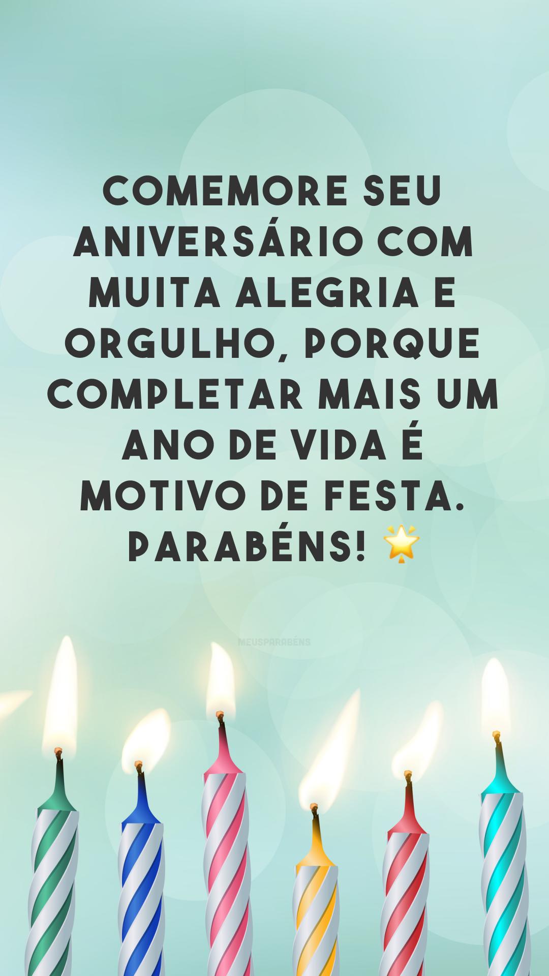 Comemore seu aniversário com muita alegria e orgulho, porque completar mais um ano de vida é motivo de festa. Parabéns! ?