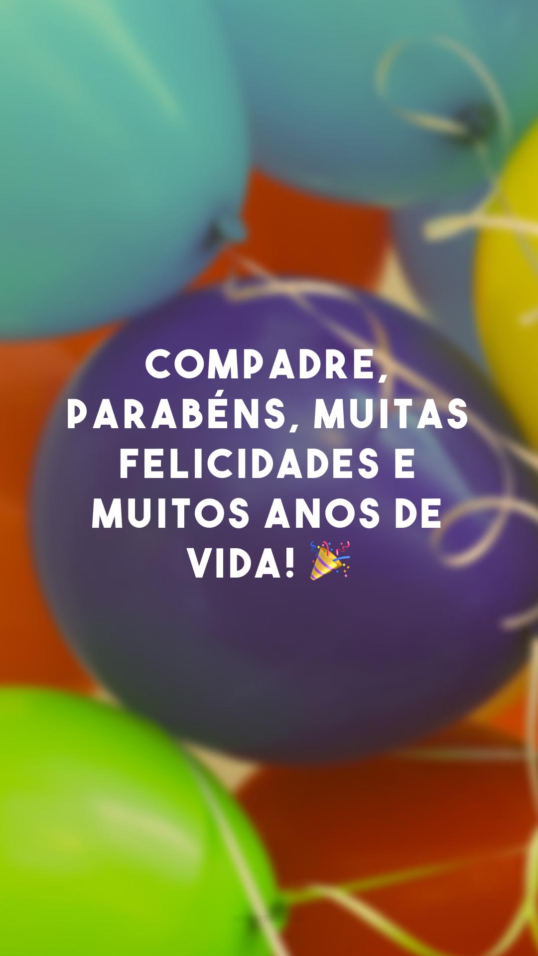 Compadre, parabéns, muitas felicidades e muitos anos de vida! 🎉