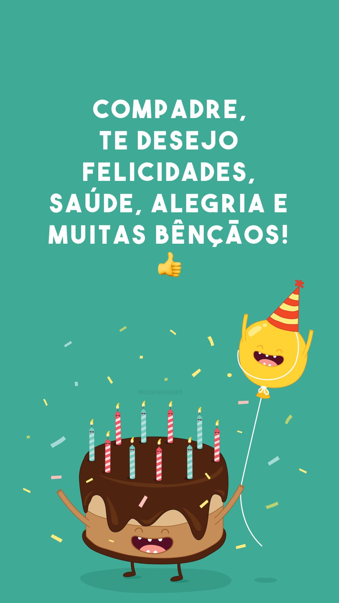 Compadre, te desejo felicidades, saúde, alegria e muitas bênçãos! 👍