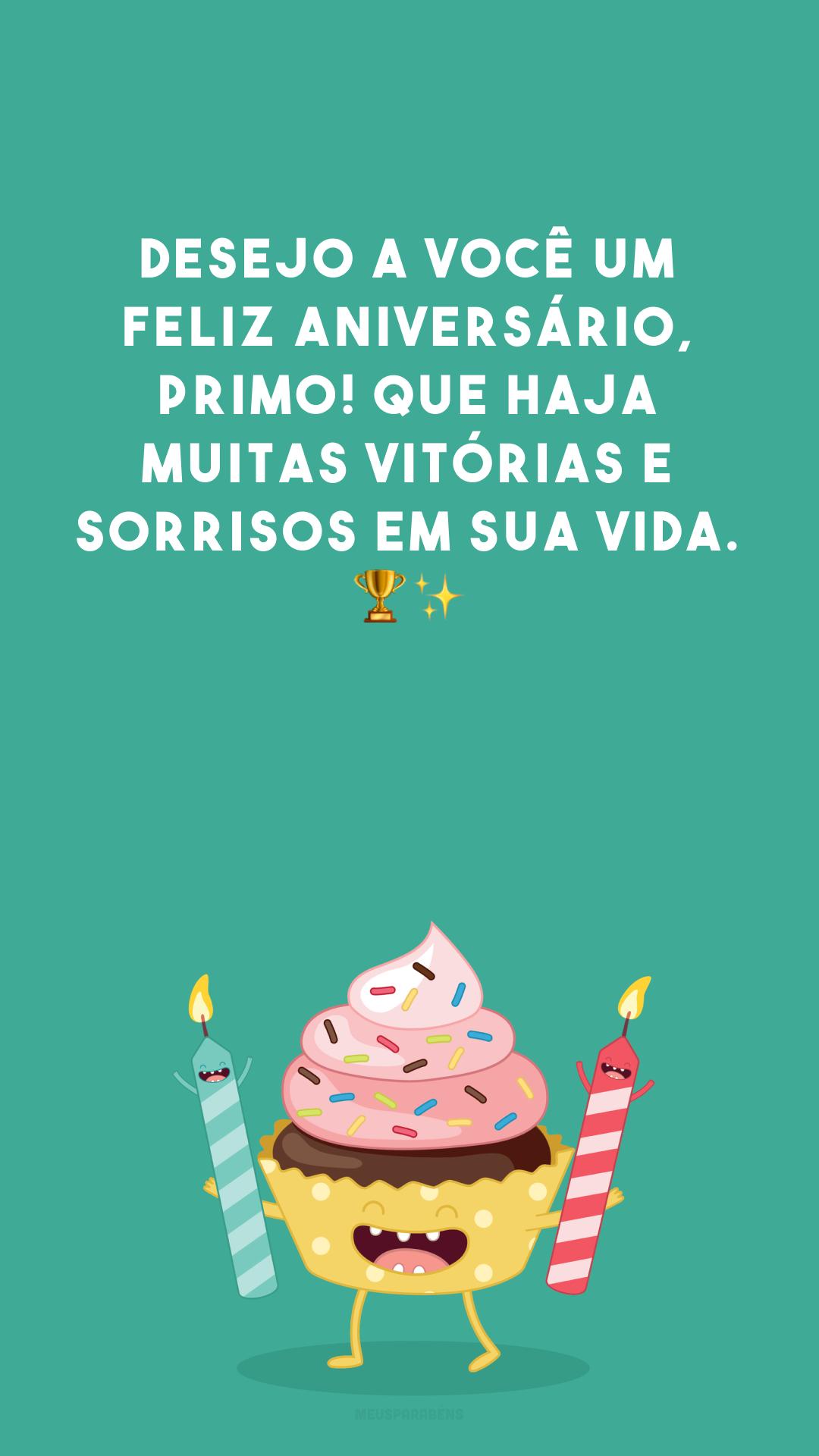 Desejo a você um feliz aniversário, primo! Que haja muitas vitórias e sorrisos em sua vida. 🏆✨
