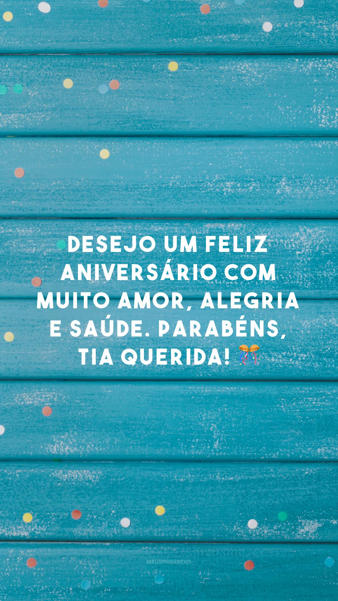 Desejo um feliz aniversário com muito amor, alegria e saúde. Parabéns, tia querida! 🎊