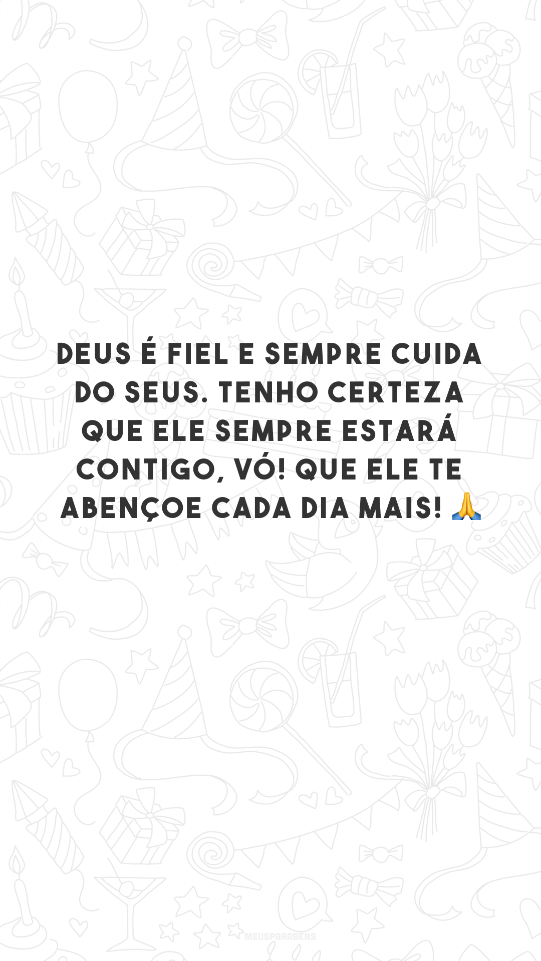 Deus é fiel e sempre cuida do seus. Tenho certeza que Ele sempre estará contigo, vó! Que ele te abençoe cada dia mais! 🙏