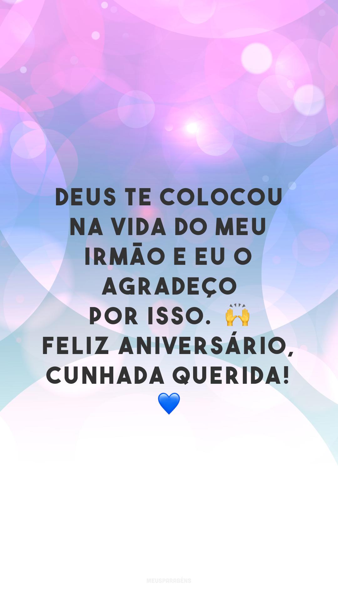 Deus te colocou na vida do meu irmão e eu o agradeço por isso.  🙌 Feliz aniversário, cunhada querida! 💙