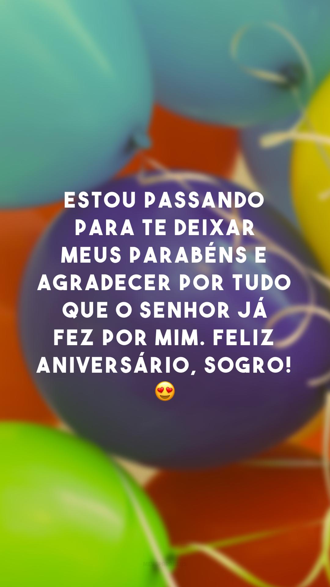 Estou passando para te deixar meus parabéns e agradecer por tudo que o senhor já fez por mim. Feliz aniversário, sogro! 😍