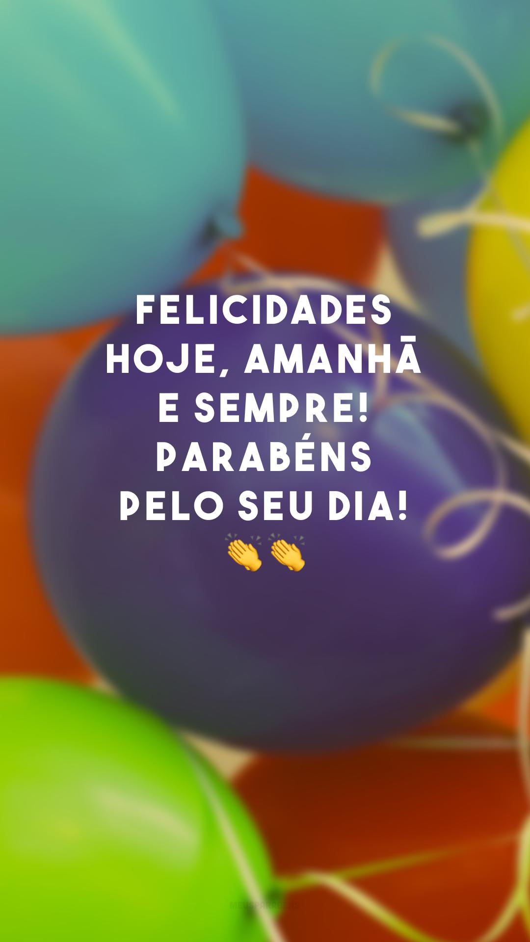 Felicidades hoje, amanhã e sempre! Parabéns pelo seu dia! 👏👏