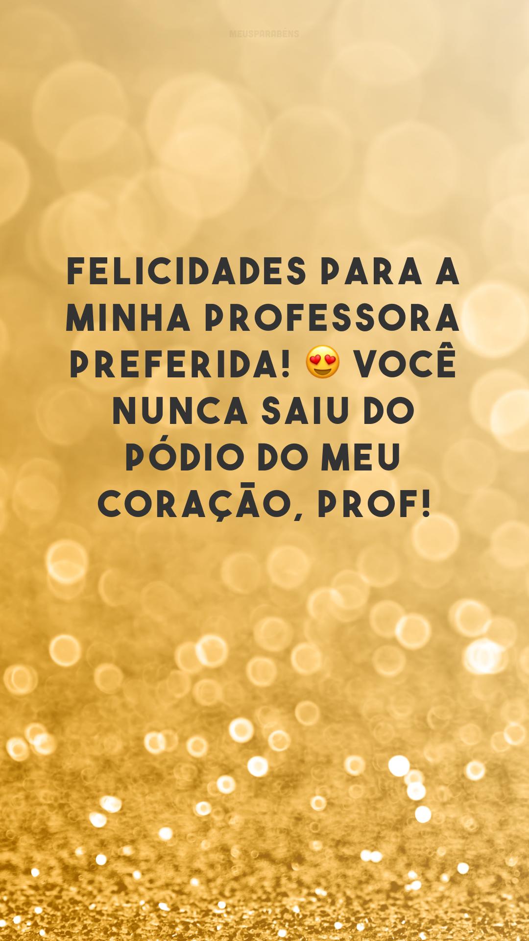 Felicidades para a minha professora preferida! 😍 Você nunca saiu do pódio do meu coração, prof!