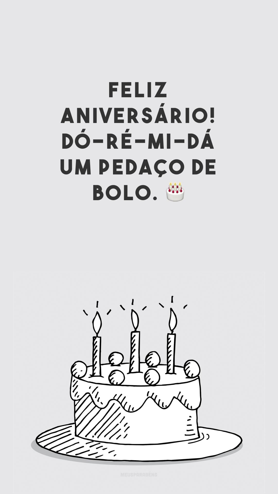 Feliz aniversário! Dó-ré-mi-dá um pedaço de bolo. 🎂