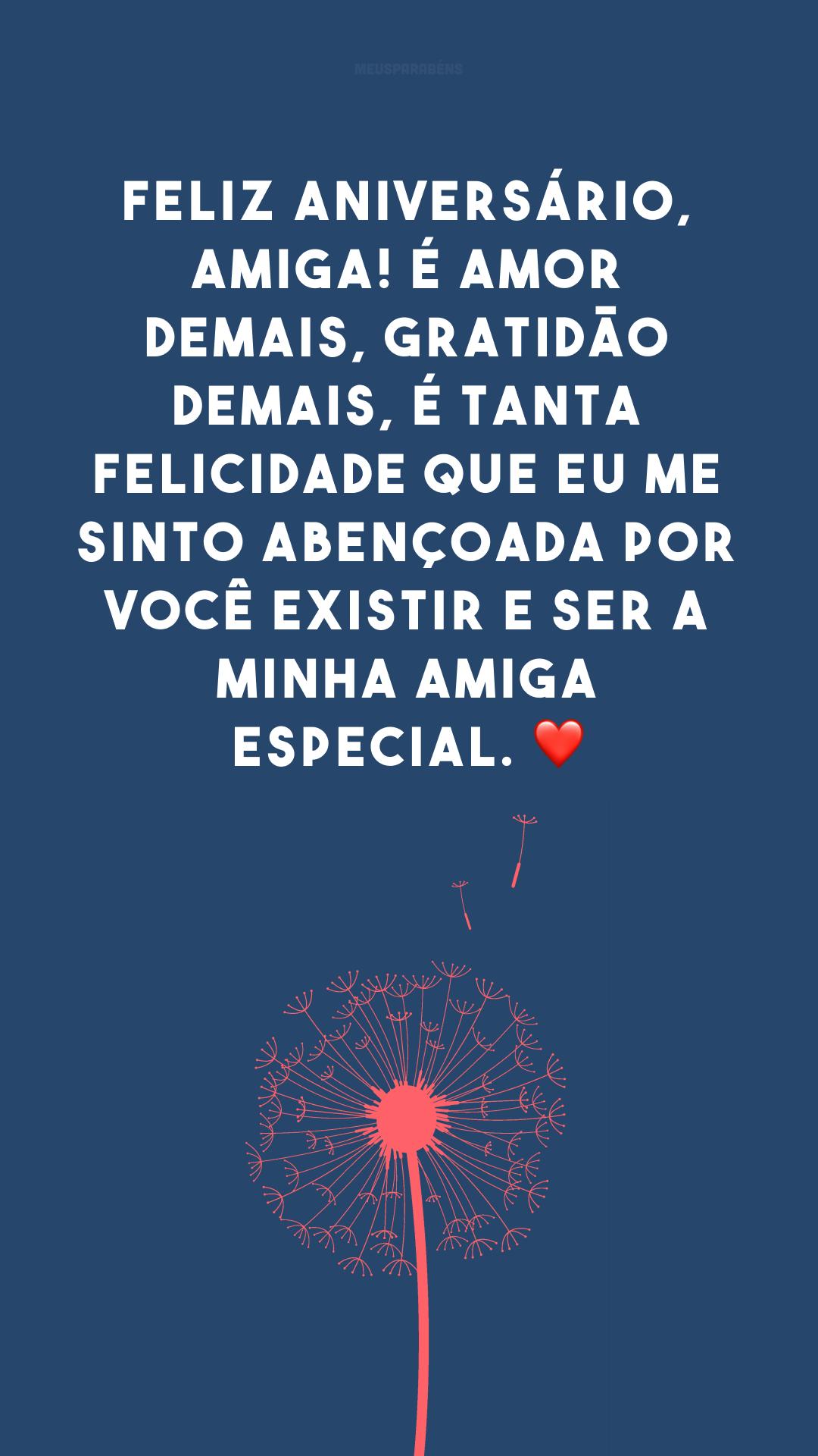 Feliz aniversário, amiga! É amor demais, gratidão demais, é tanta felicidade que eu me sinto abençoada por você existir e ser a minha amiga especial. ❤