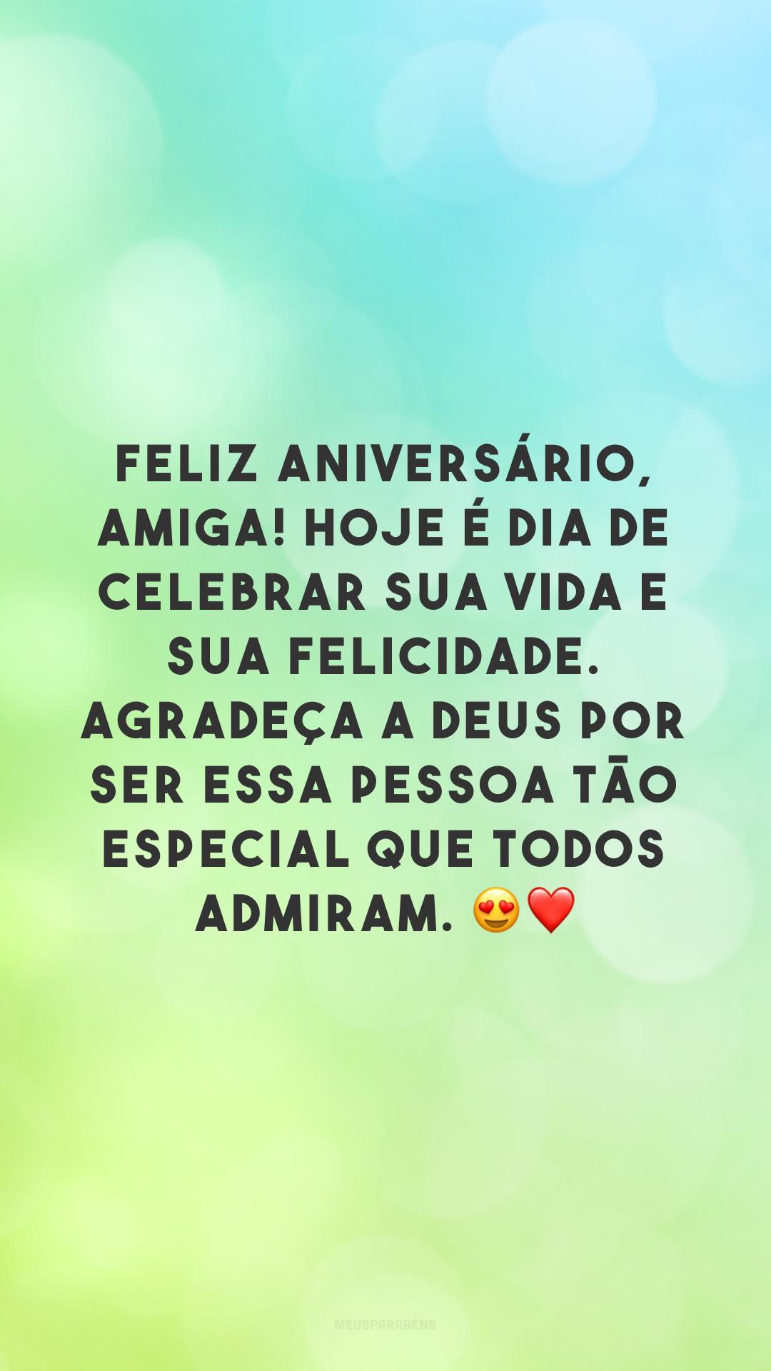 Feliz aniversário, amiga! Hoje é dia de celebrar sua vida e sua felicidade. Agradeça a Deus por ser essa pessoa tão especial que todos admiram. 😍❤