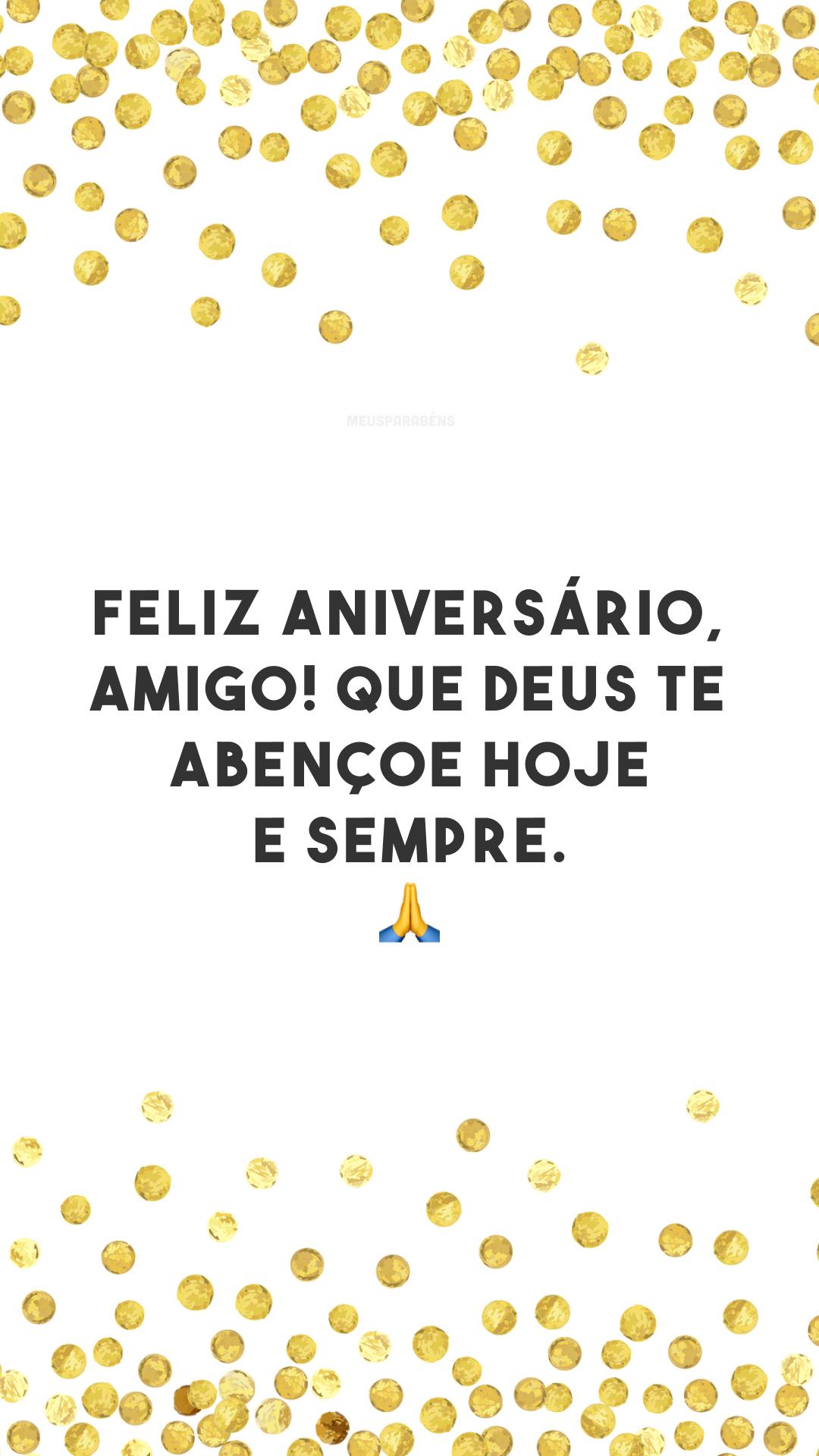 Feliz aniversário, amigo! Que Deus te abençoe hoje e sempre. 🙏