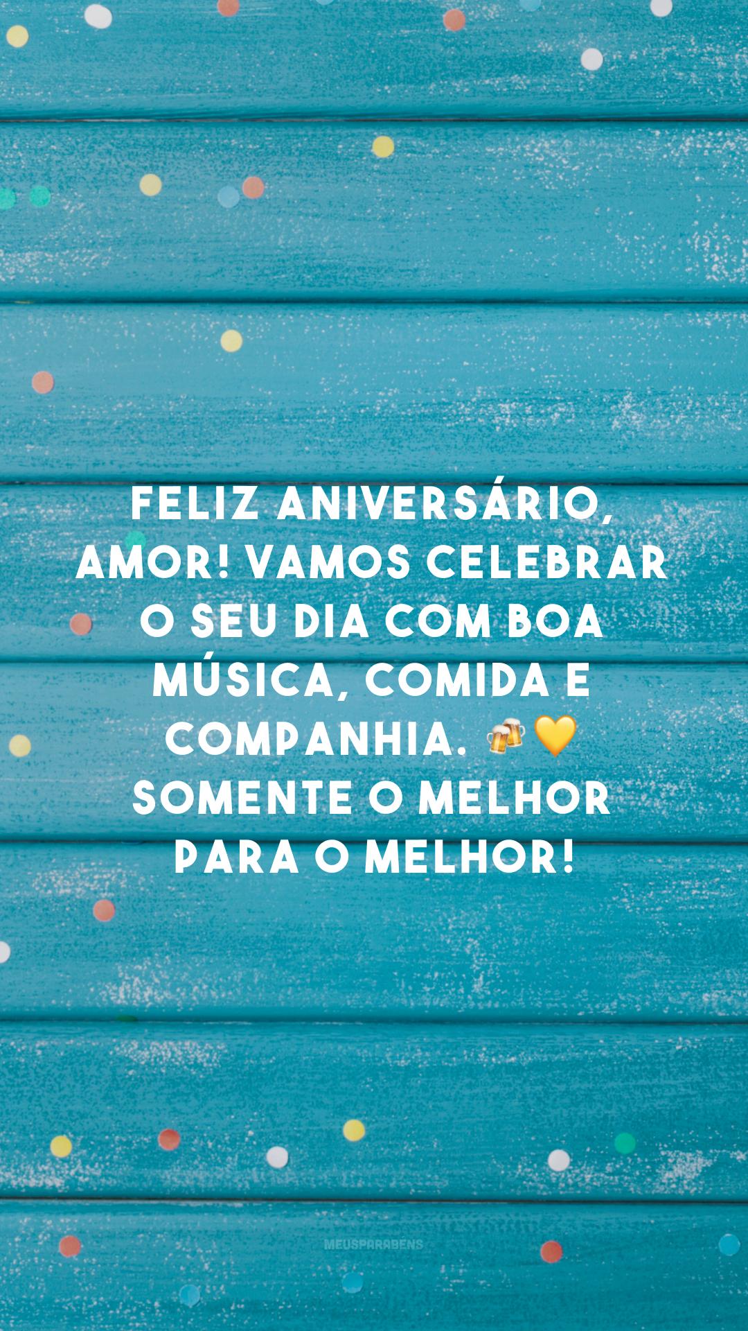 Feliz aniversário, amor! Vamos celebrar o seu dia com boa música, comida e companhia. 🍻💛 Somente o melhor para o melhor!