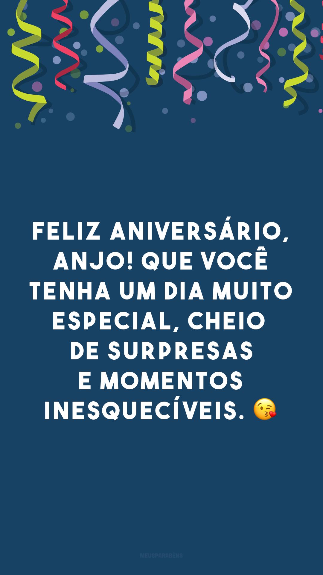 Feliz aniversário, anjo! Que você tenha um dia muito especial, cheio de surpresas e momentos inesquecíveis. 😘