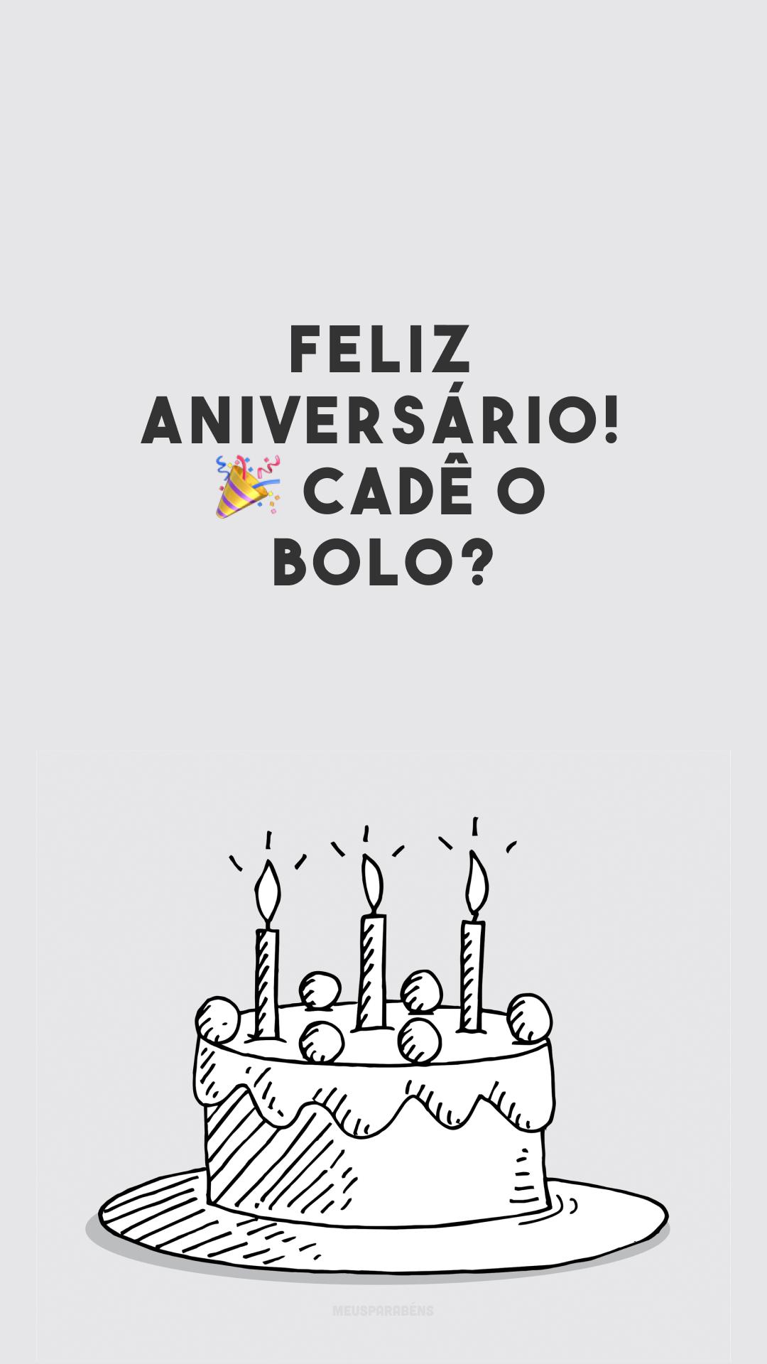 Feliz aniversário! ? Cadê o bolo?