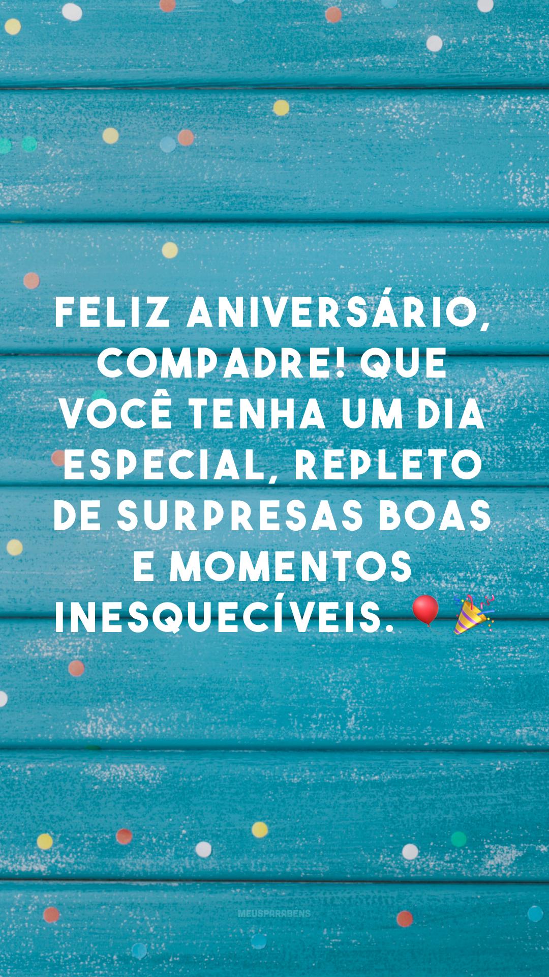 Feliz aniversário, compadre! Que você tenha um dia especial, repleto de surpresas boas e momentos inesquecíveis. 🎈🎉