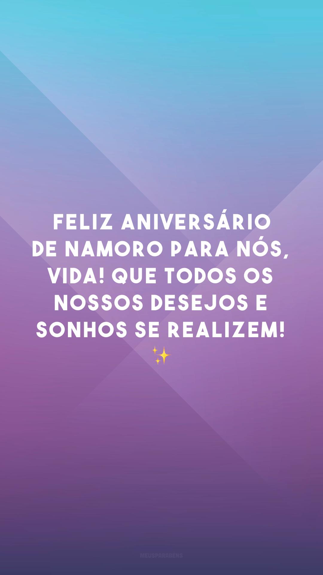 Feliz aniversário de namoro para nós, vida! Que todos os nossos desejos e sonhos se realizem! ✨