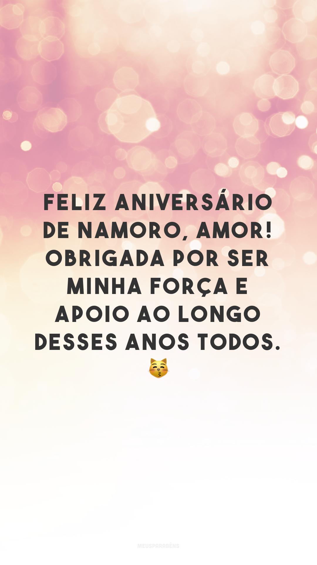Feliz aniversário de namoro, amor! Obrigada por ser minha força e apoio ao longo desses anos todos. 😽
