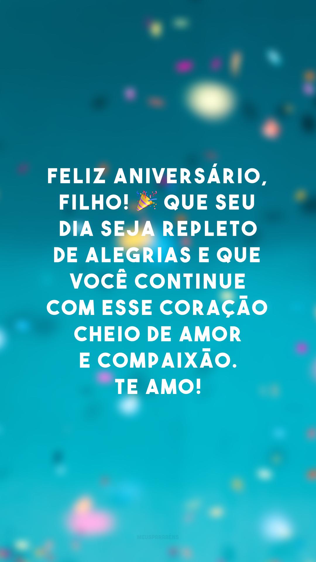 Feliz aniversário, filho! 🎉 Que seu dia seja repleto de alegrias e que você continue com esse coração cheio de amor e compaixão. Te amo!