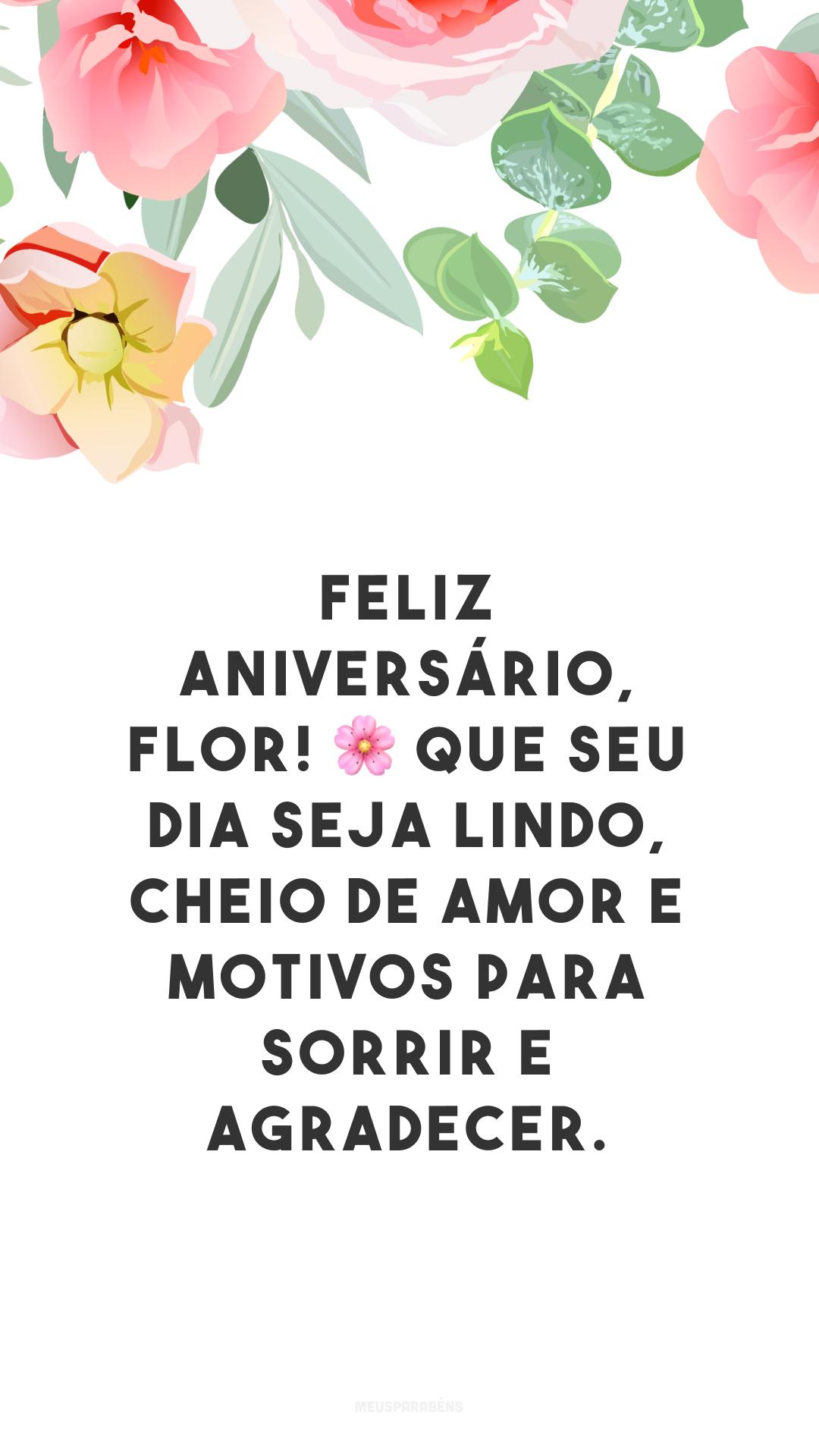 Feliz aniversário, flor! 🌸 Que seu dia seja lindo, cheio de amor e motivos para sorrir e agradecer.