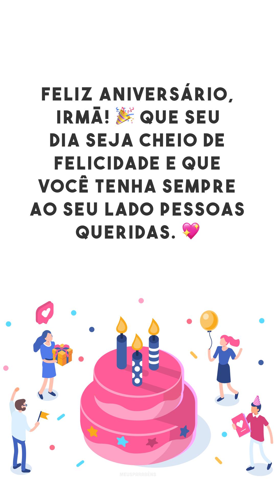 Feliz aniversário, irmã! 🎉 Que seu dia seja cheio de felicidade e que você tenha sempre ao seu lado pessoas queridas. 💖