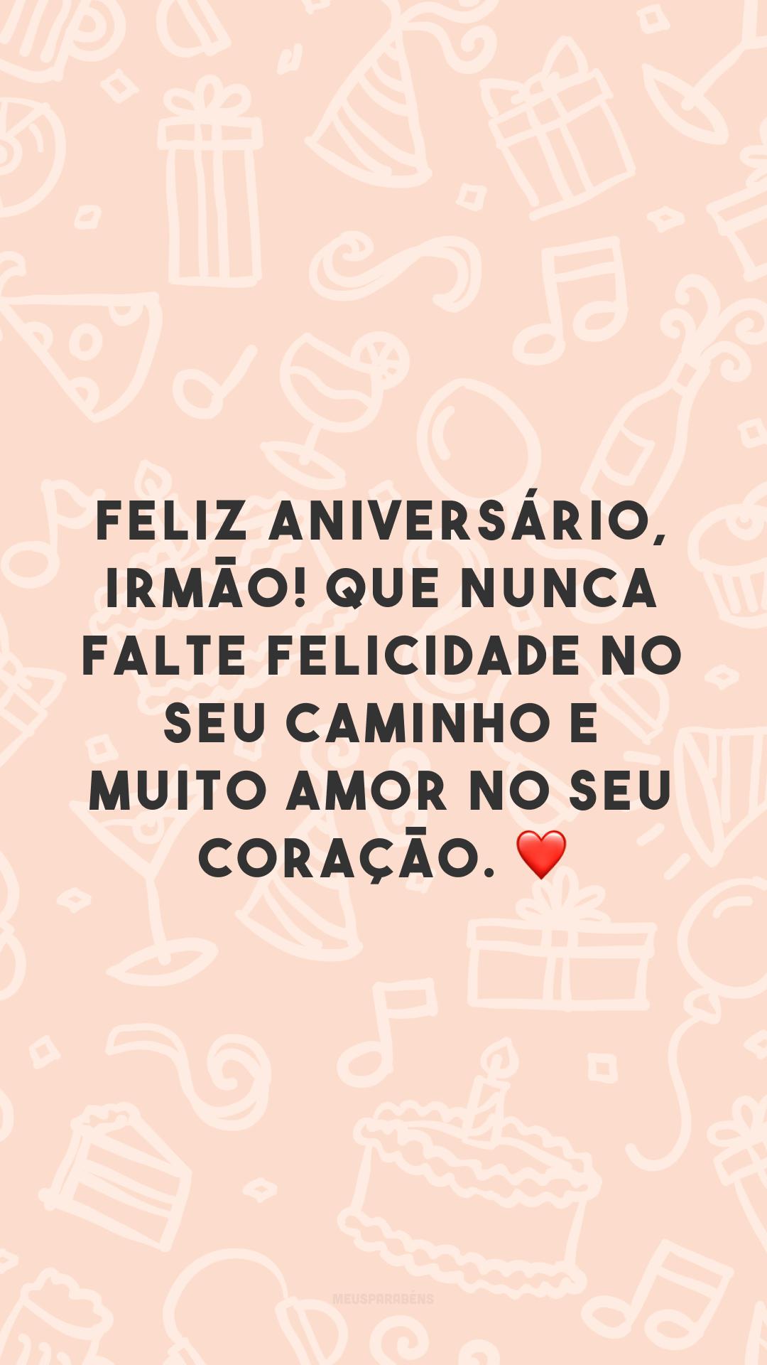 Feliz aniversário, irmão! Que nunca falte felicidade no seu caminho e muito amor no seu coração. ❤