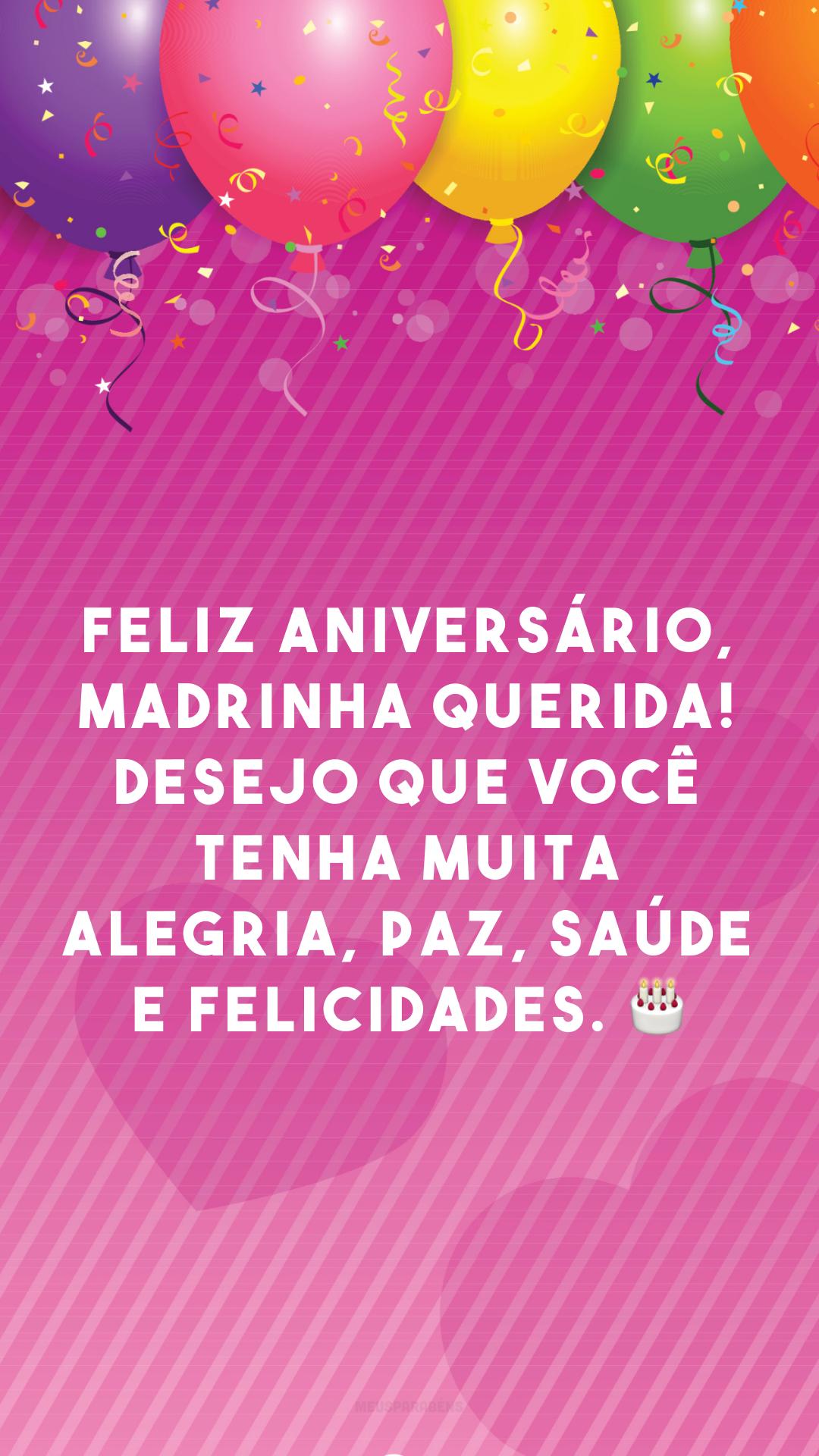 Feliz aniversário, madrinha querida! Desejo que você tenha muita alegria, paz, saúde e felicidades. 🎂