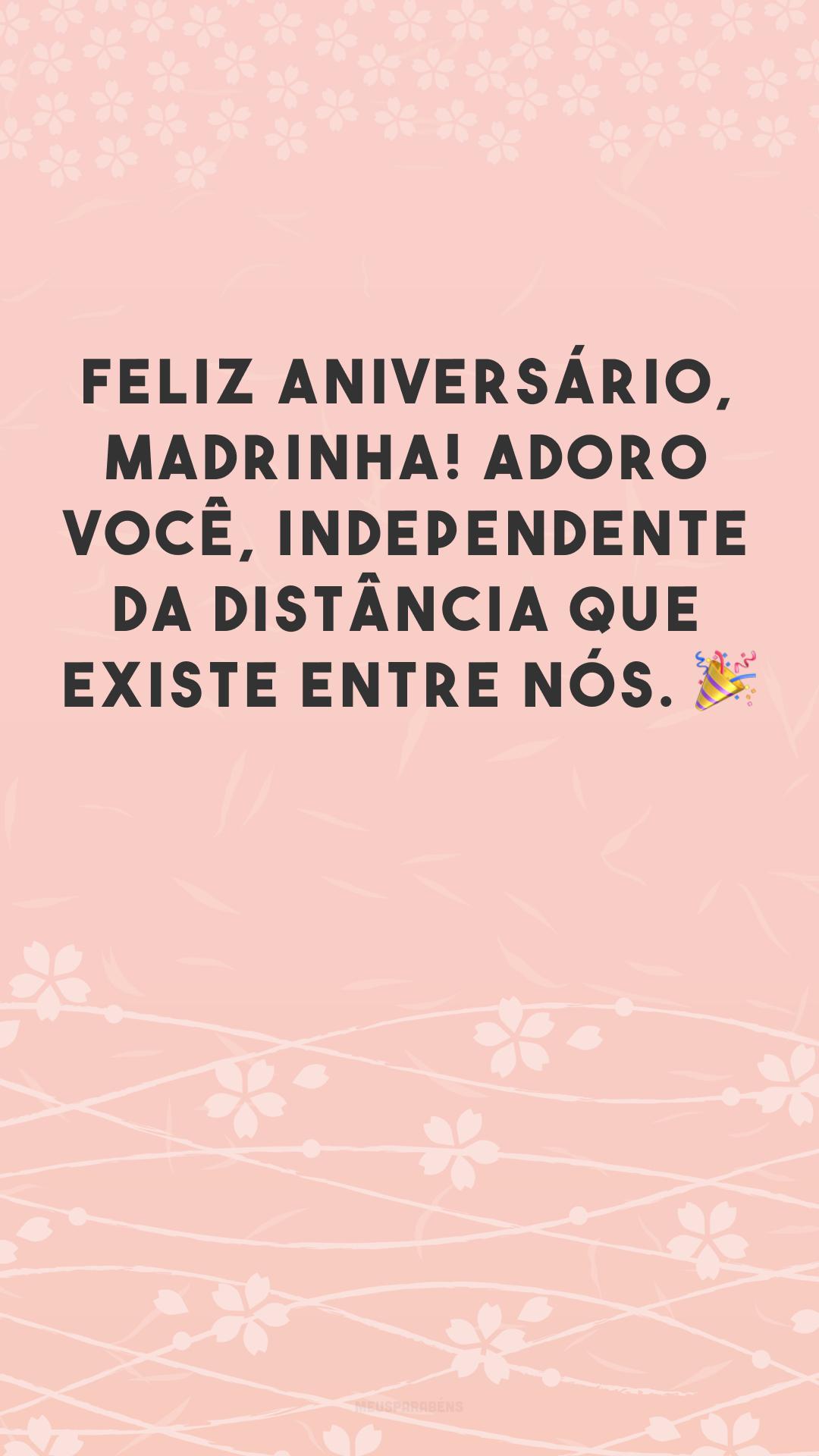 Feliz aniversário, madrinha! Adoro você, independente da distância que existe entre nós. 🎉