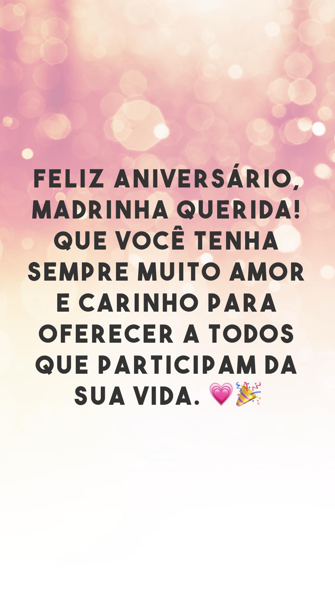 Feliz aniversário, madrinha querida! Que você tenha sempre muito amor e carinho para oferecer a todos que participam da sua vida. 💗🎉