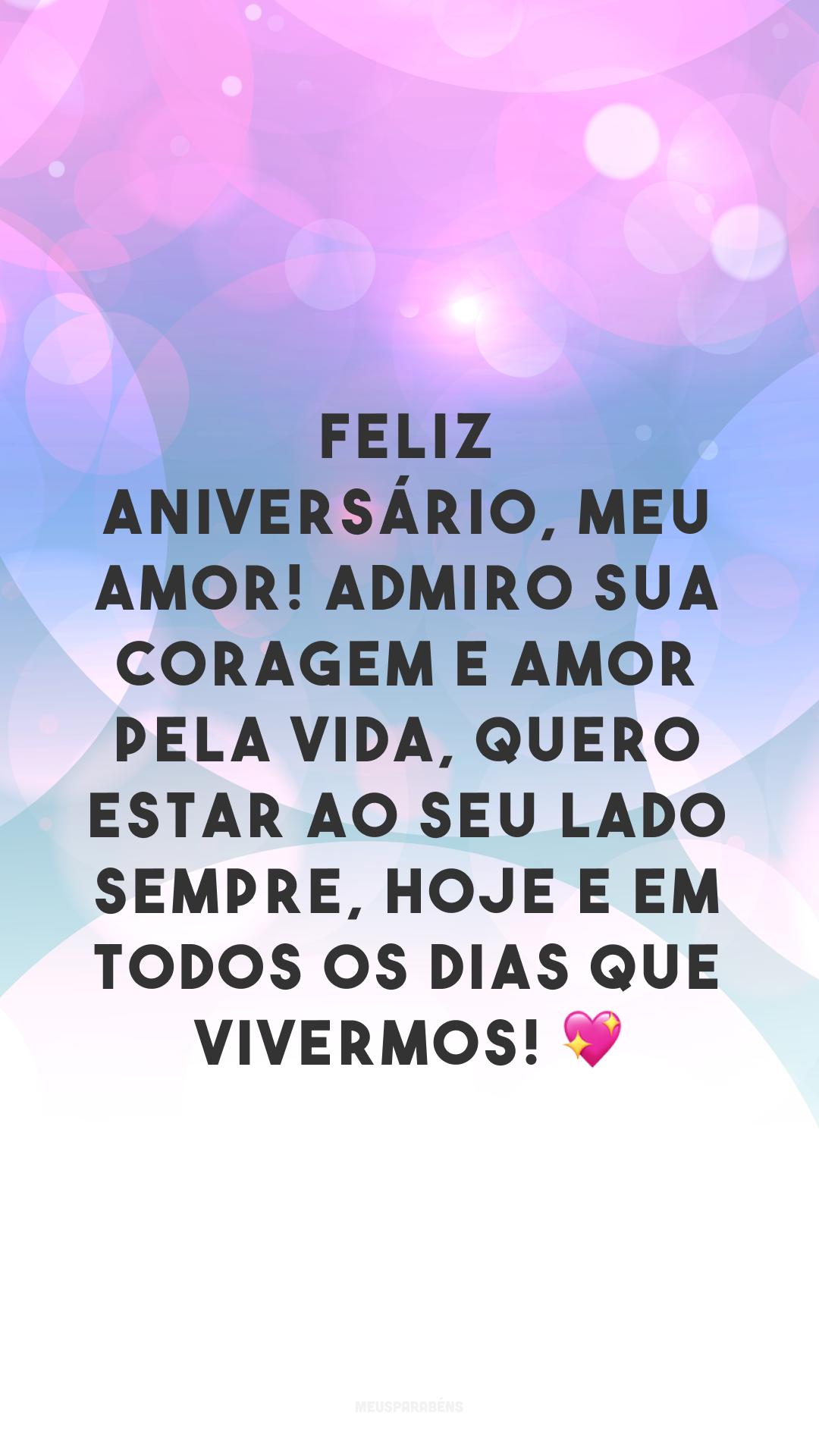 Feliz aniversário, meu amor! Admiro sua coragem e amor pela vida, quero estar ao seu lado sempre, hoje e em todos os dias que vivermos! 💖