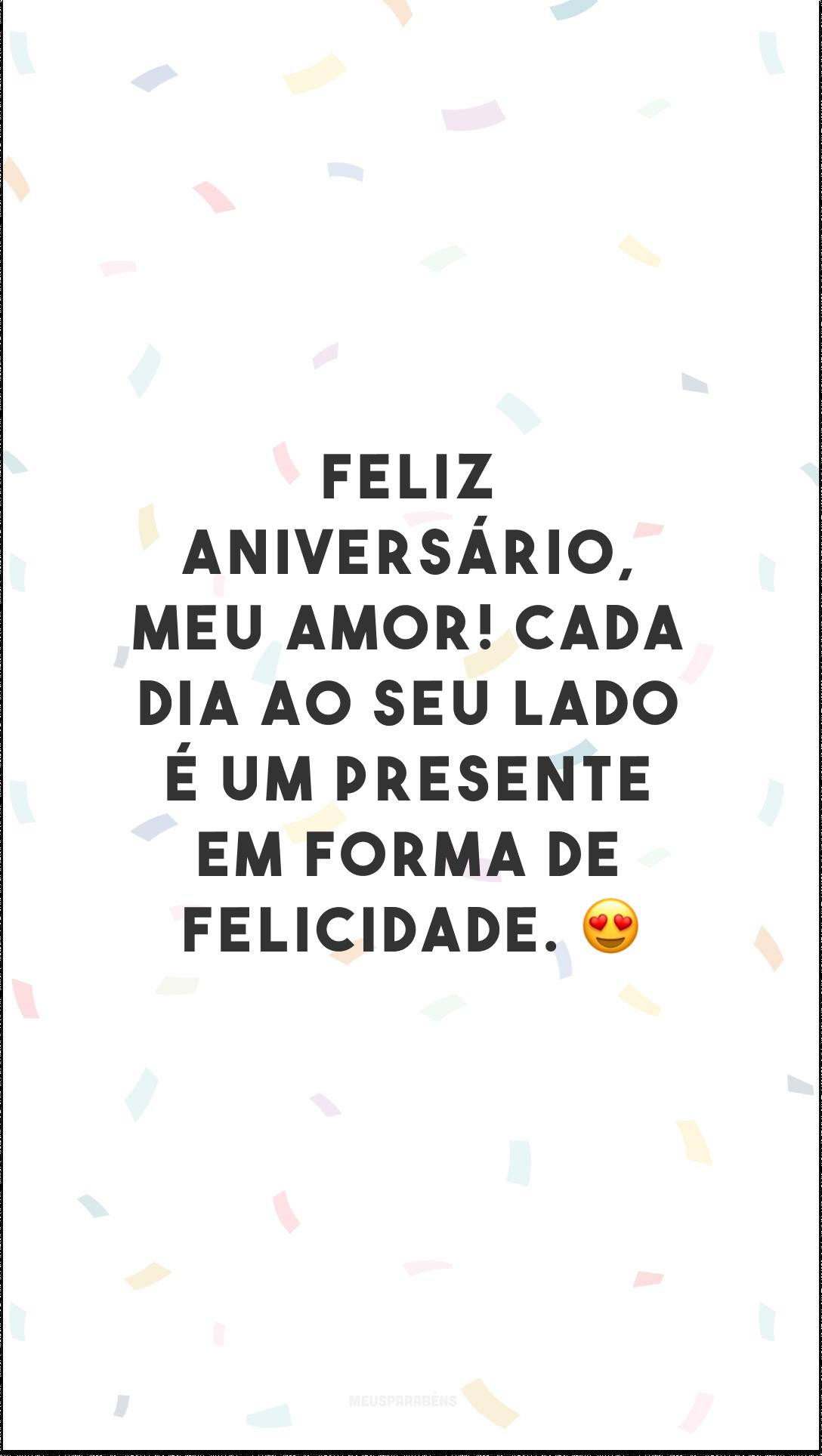 Feliz aniversário, meu amor! Cada dia ao seu lado é um presente em forma de felicidade. 😍