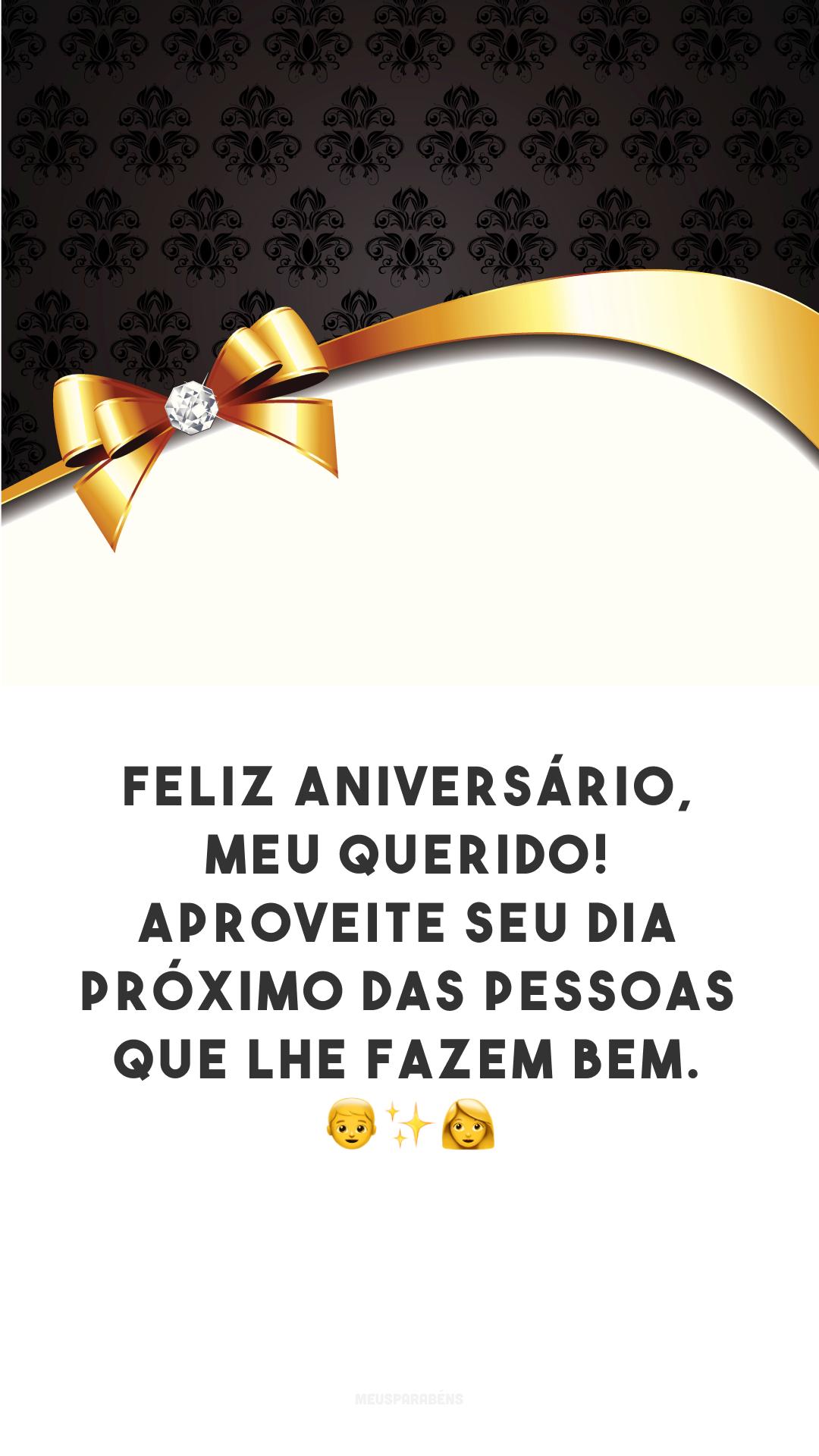 Feliz aniversário, meu querido! Aproveite seu dia próximo das pessoas que lhe fazem bem. 👦✨👩