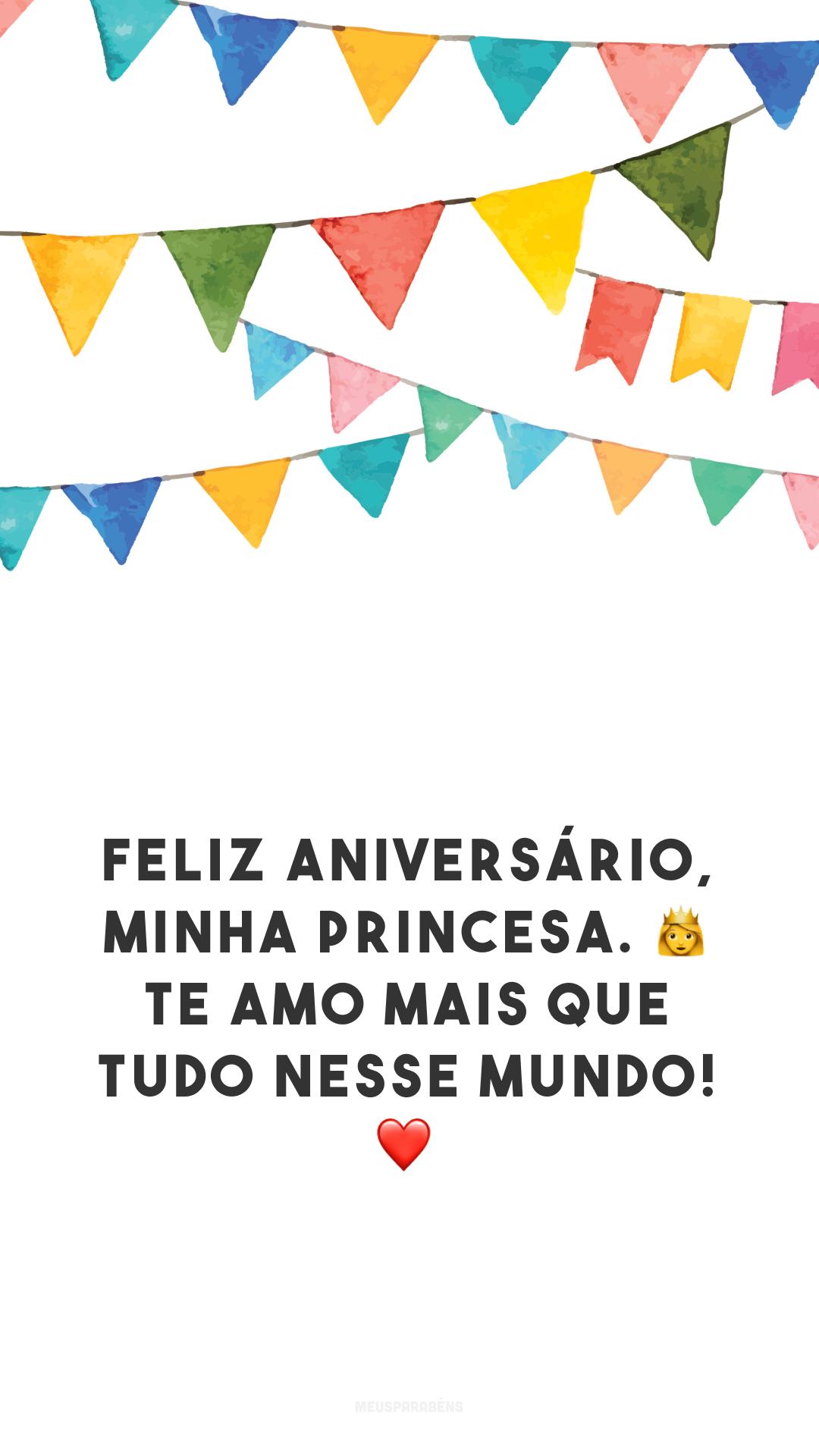 Feliz aniversário, minha princesa. 👧 Te amo mais que tudo nesse mundo! ❤️