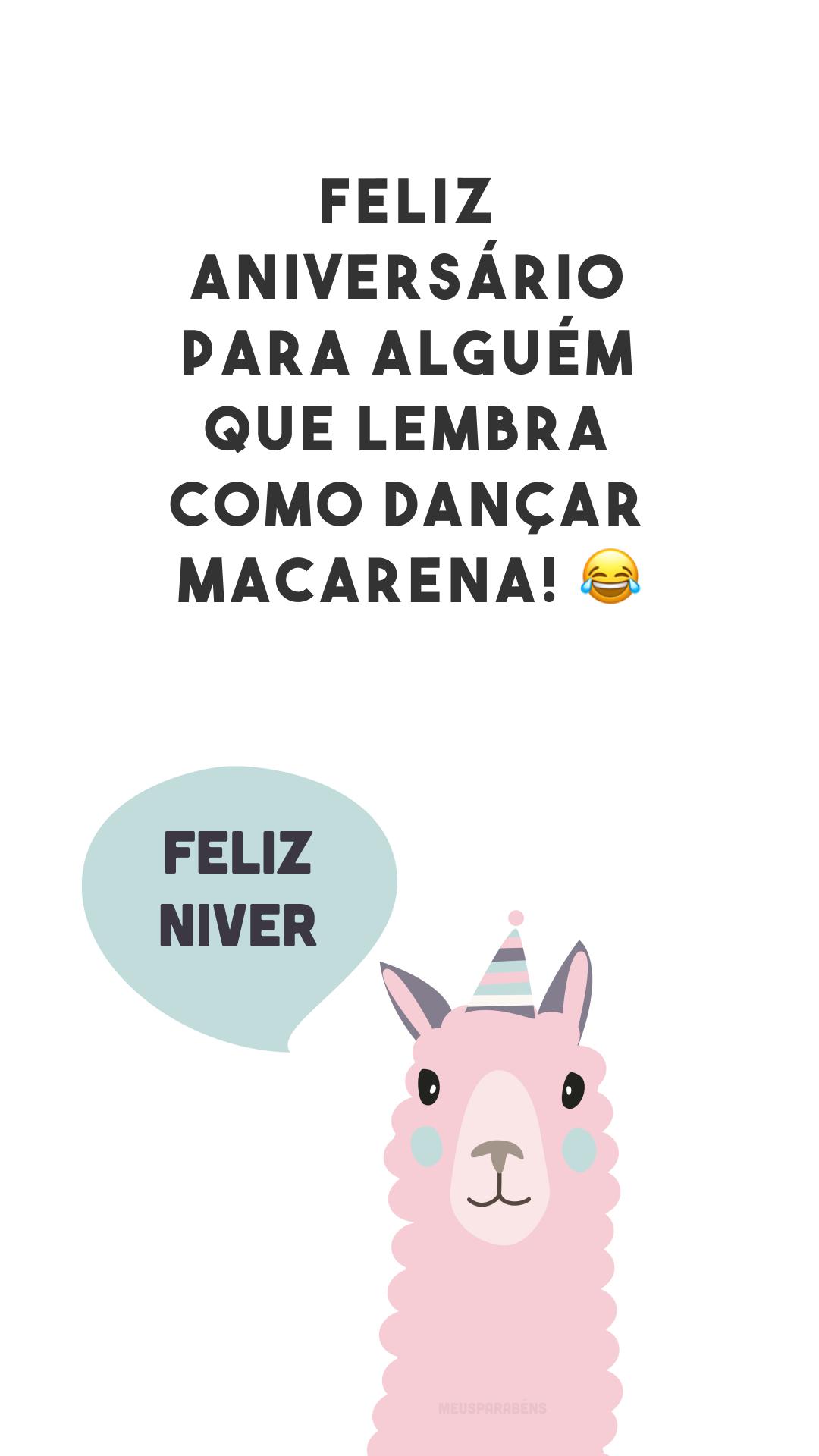 Feliz aniversário para alguém que lembra como dançar macarena! 😂