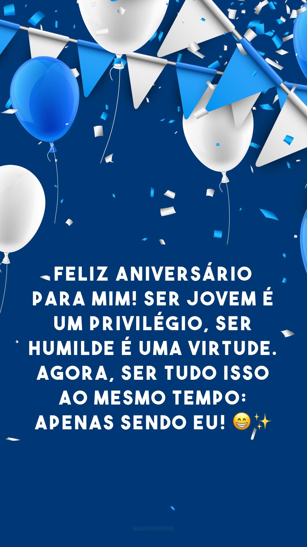 Feliz aniversário para mim! Ser jovem é um privilégio, ser humilde é uma virtude. Agora, ser tudo isso ao mesmo tempo: apenas sendo eu! ?✨