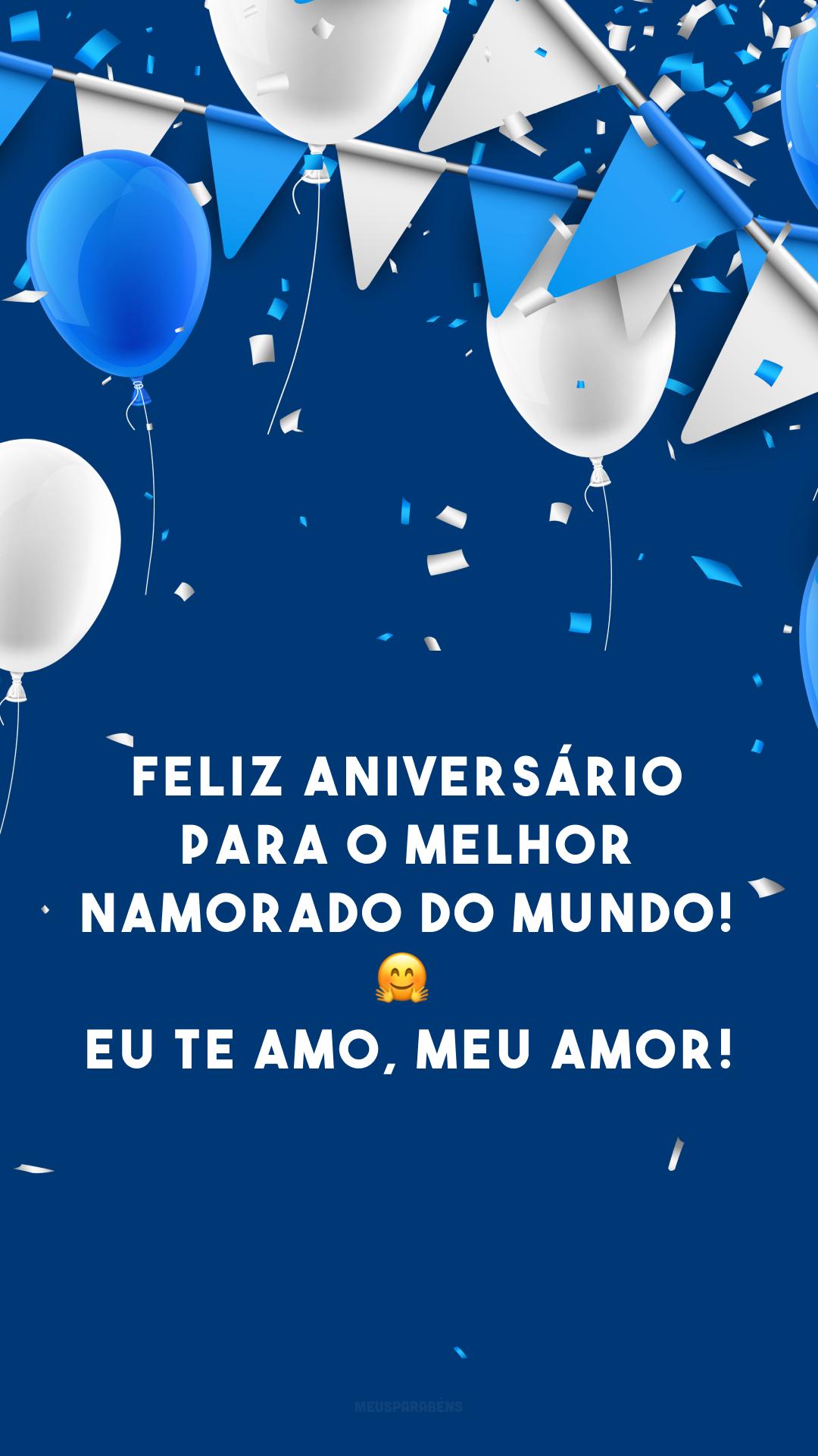 Feliz aniversário para o melhor namorado do mundo! 🤗 Eu te amo, meu amor!