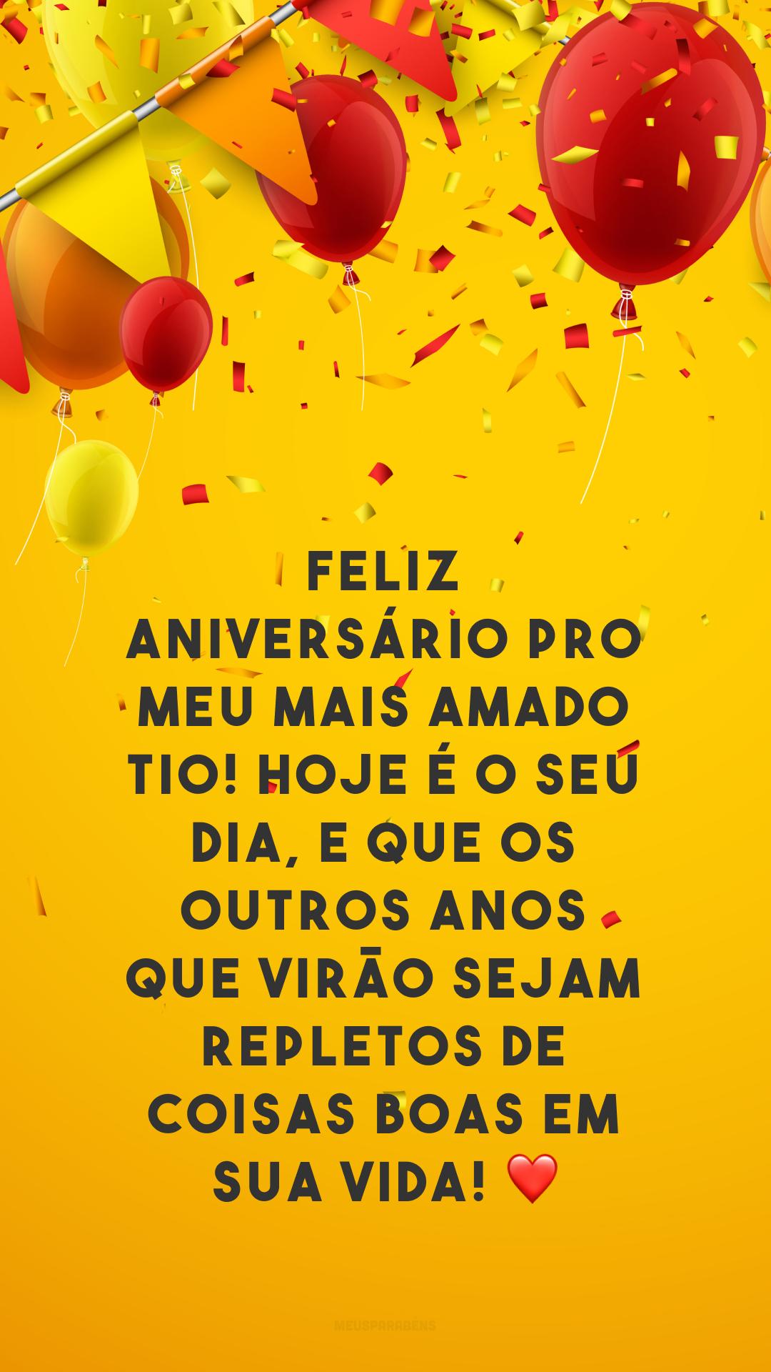 Feliz aniversário pro meu mais amado tio! Hoje é o seu dia, e que os outros anos que virão sejam repletos de coisas boas em sua vida! ❤