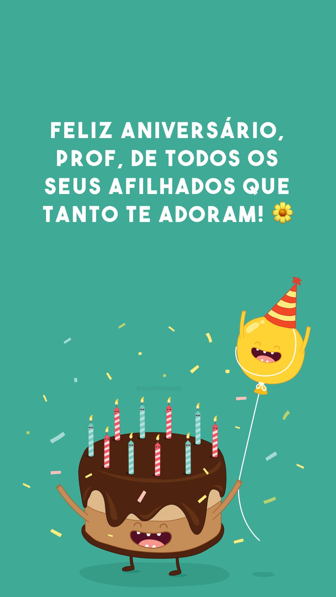 Feliz aniversário, prof, de todos os seus afilhados que tanto te adoram! 🌼