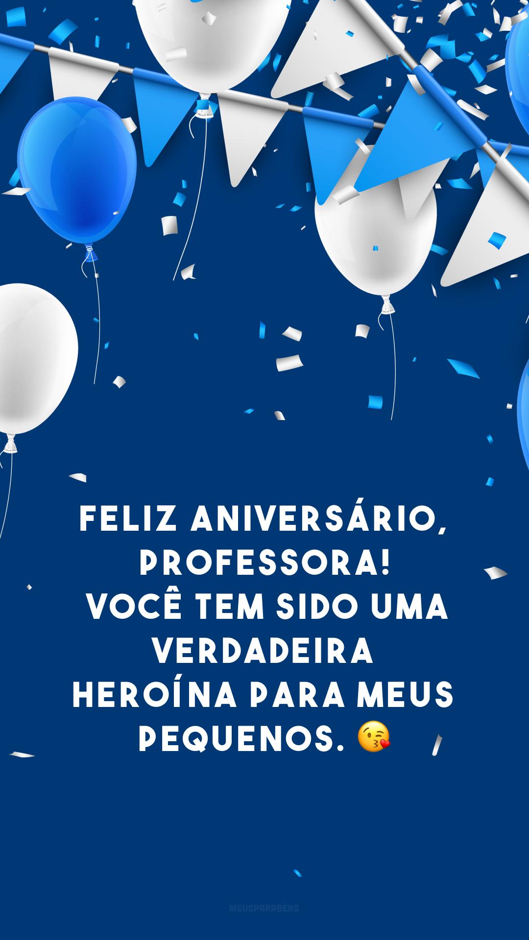 Feliz aniversário, professora! Você tem sido uma verdadeira heroína para meus pequenos. 😘