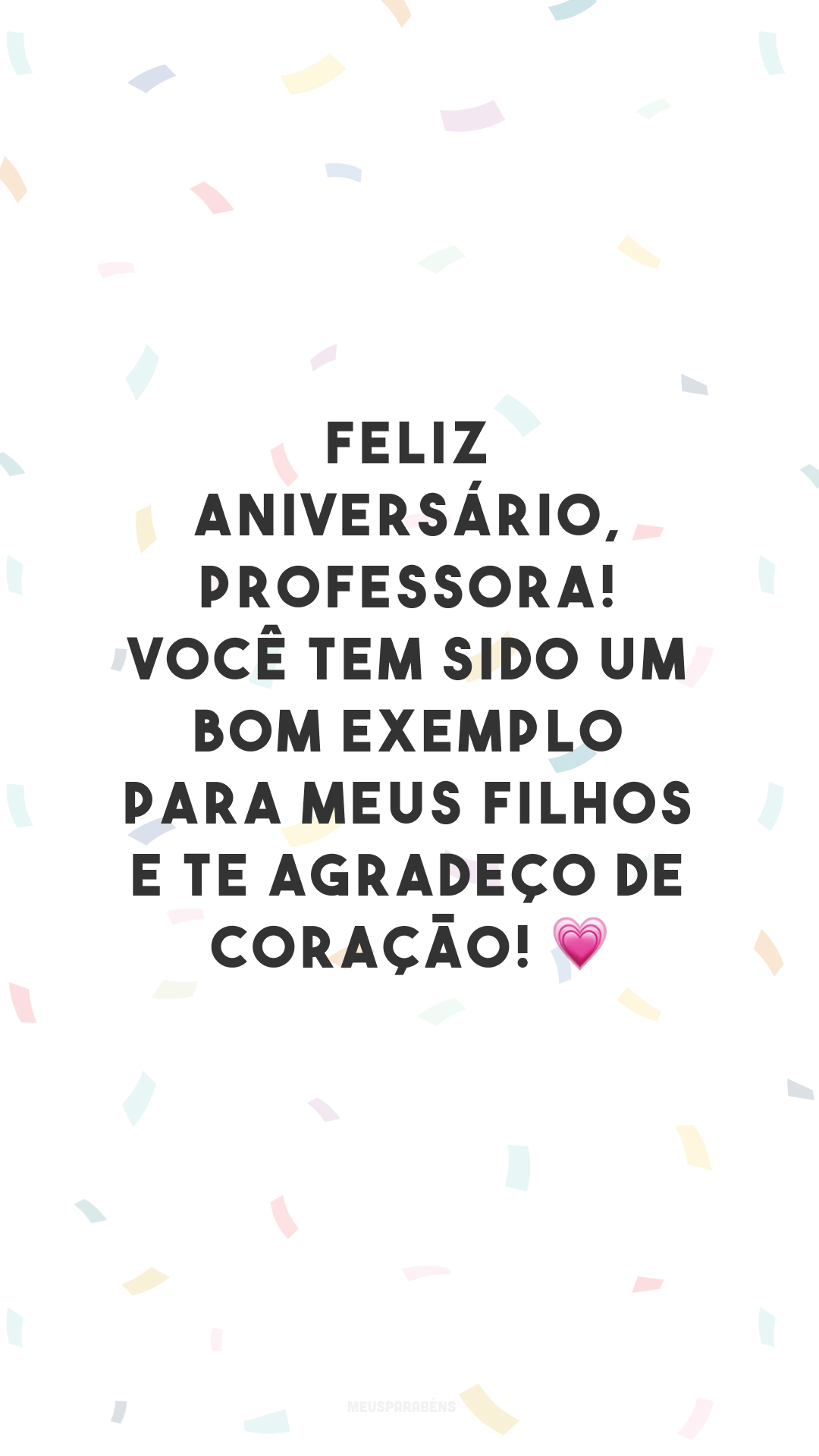 Feliz aniversário, professora! Você tem sido um bom exemplo para meus filhos e te agradeço de coração! 💗