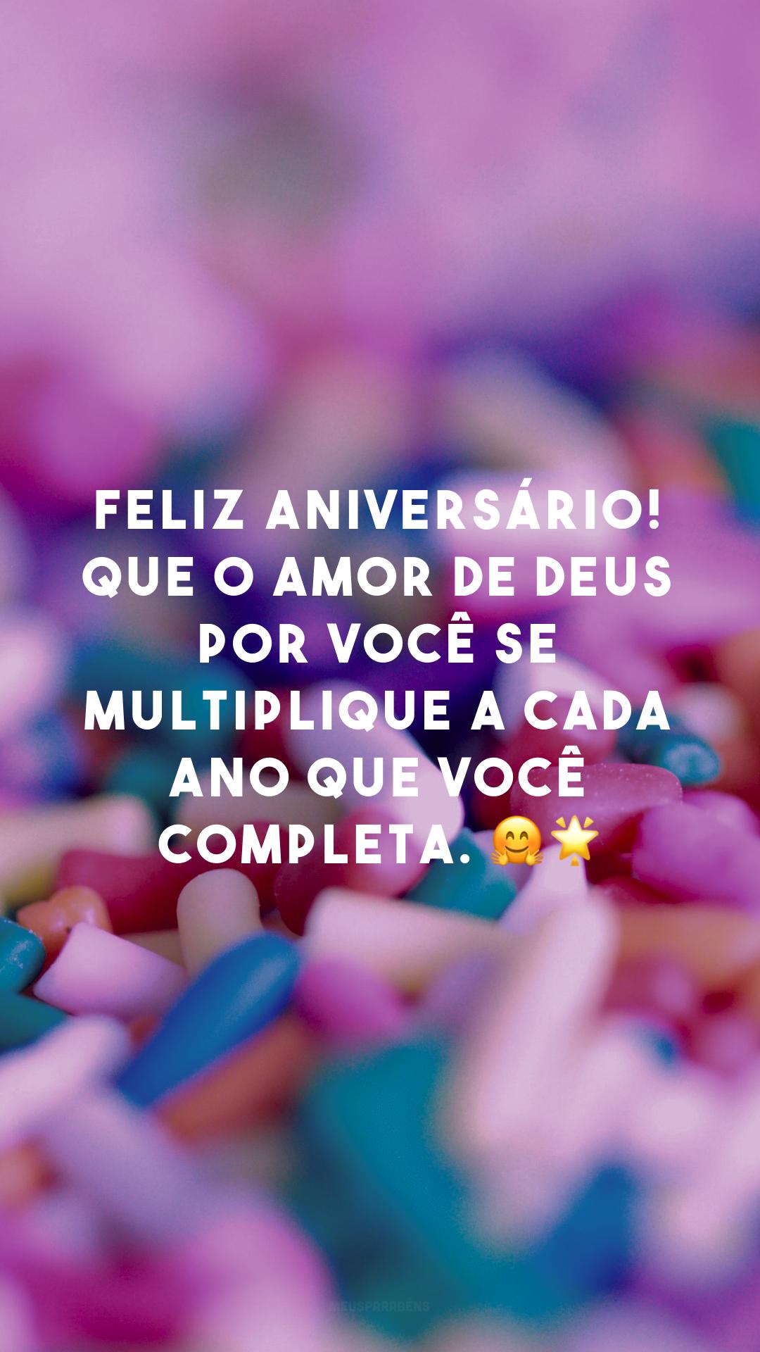 Feliz aniversário! Que o amor de Deus por você se multiplique a cada ano que você completa. 🤗🌟